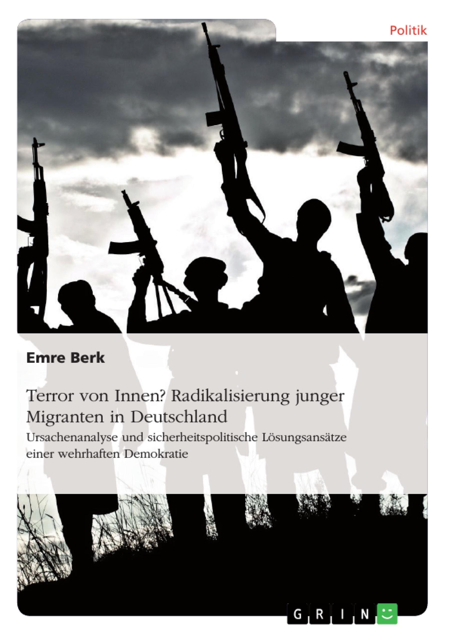 Titel: Terror von Innen? Radikalisierung junger Migranten in Deutschland