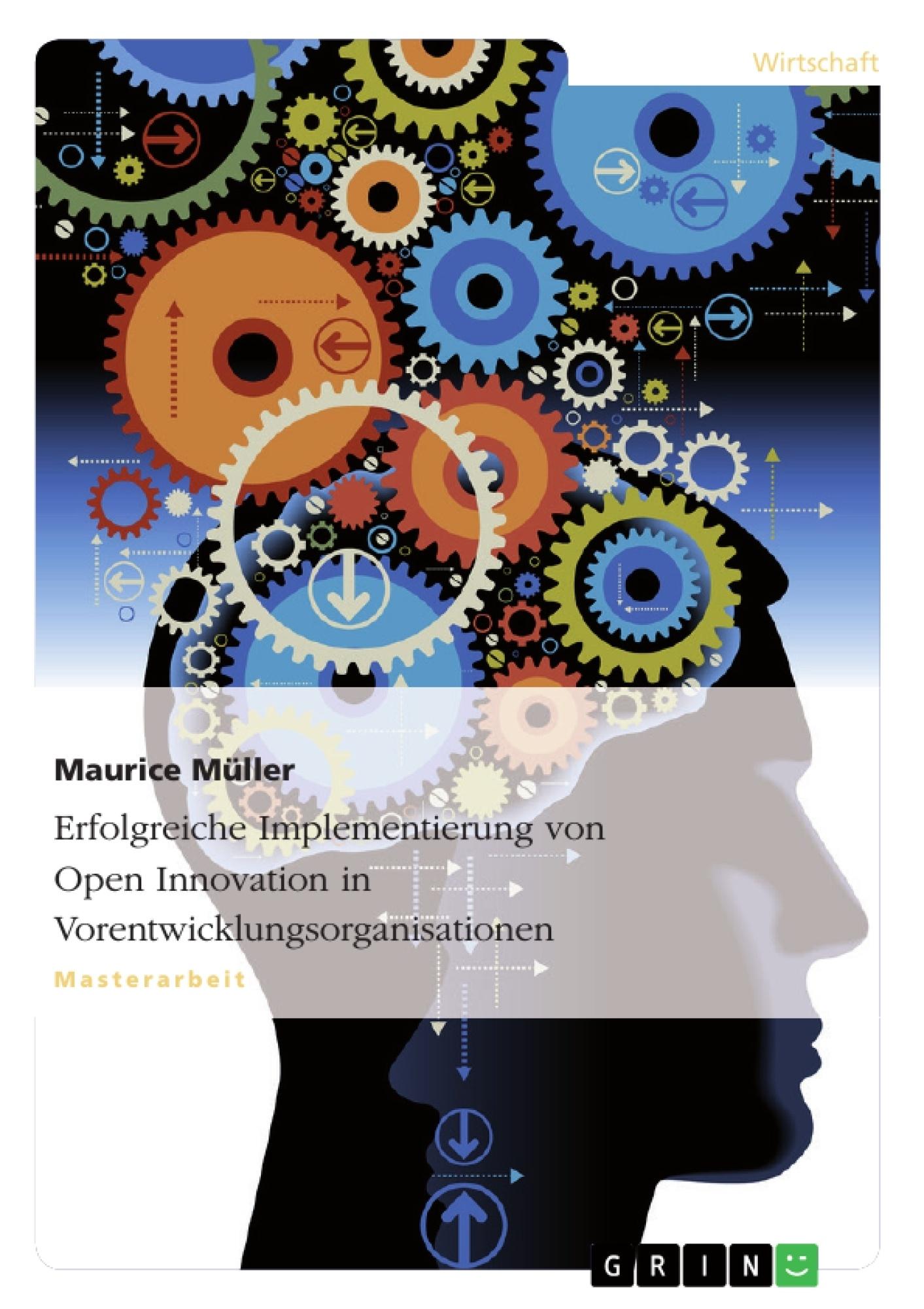 Titel: Erfolgreiche Implementierung von Open Innovation in Vorentwicklungsorganisationen