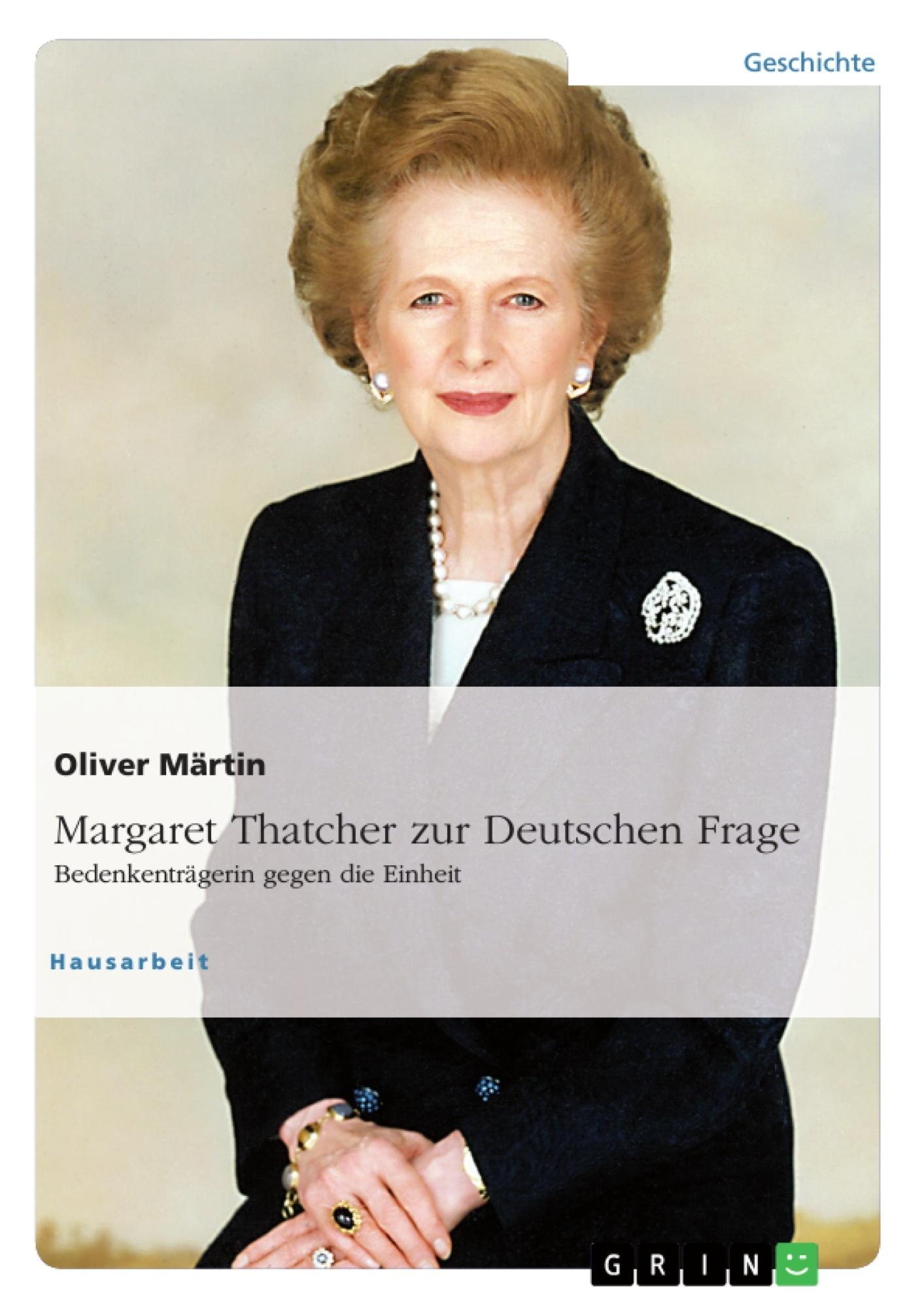Titel: Thatcher zur Deutschen Frage. Bedenkenträgerin gegen die Einheit