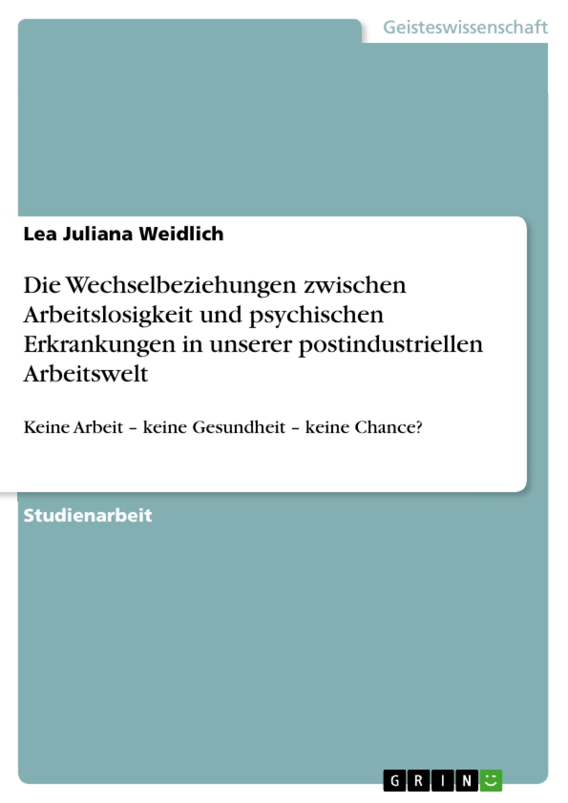 Titel: Die Wechselbeziehungen zwischen Arbeitslosigkeit und psychischen Erkrankungen in unserer postindustriellen Arbeitswelt