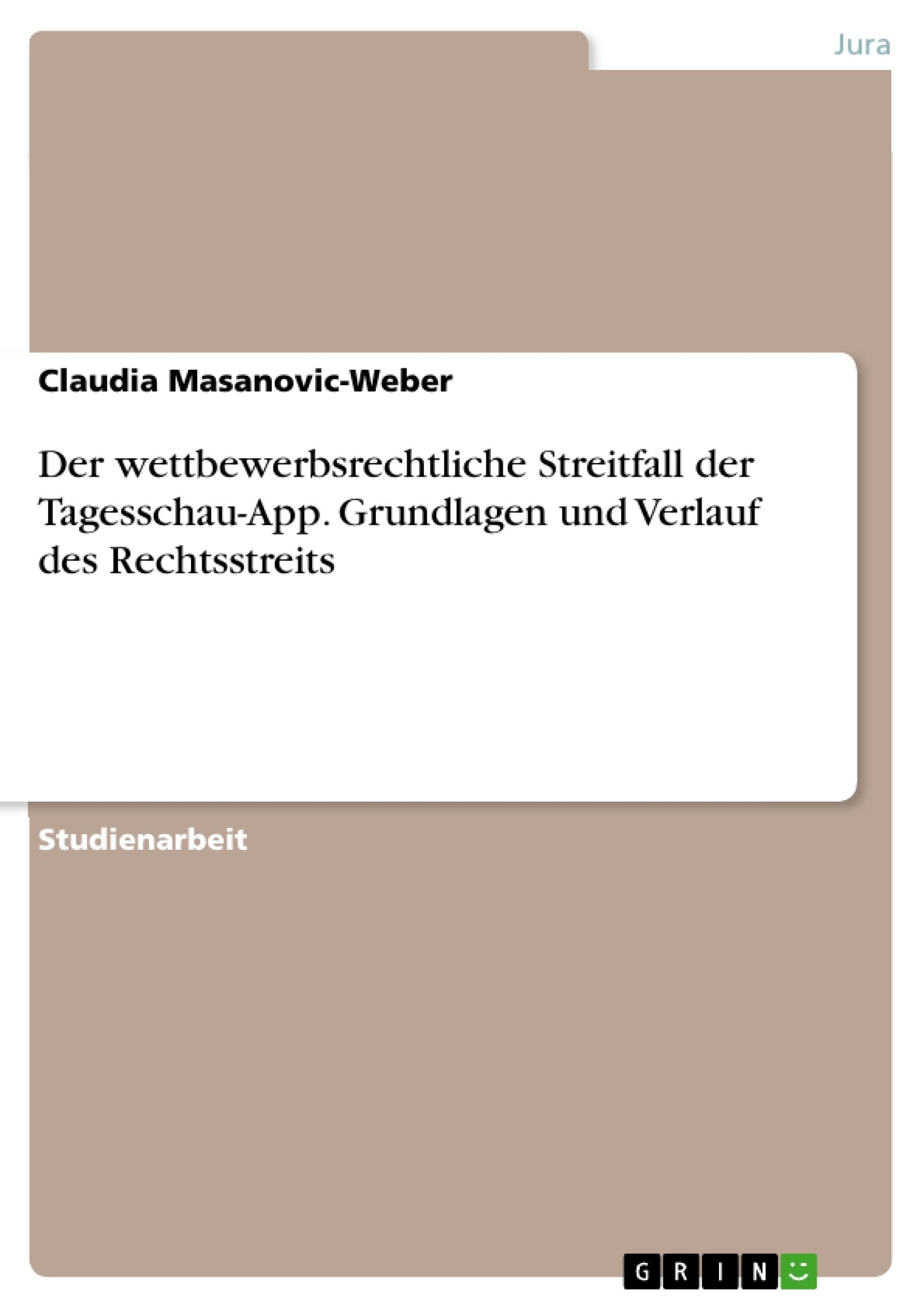Titel: Der wettbewerbsrechtliche Streitfall der Tagesschau-App. Grundlagen und Verlauf des Rechtsstreits