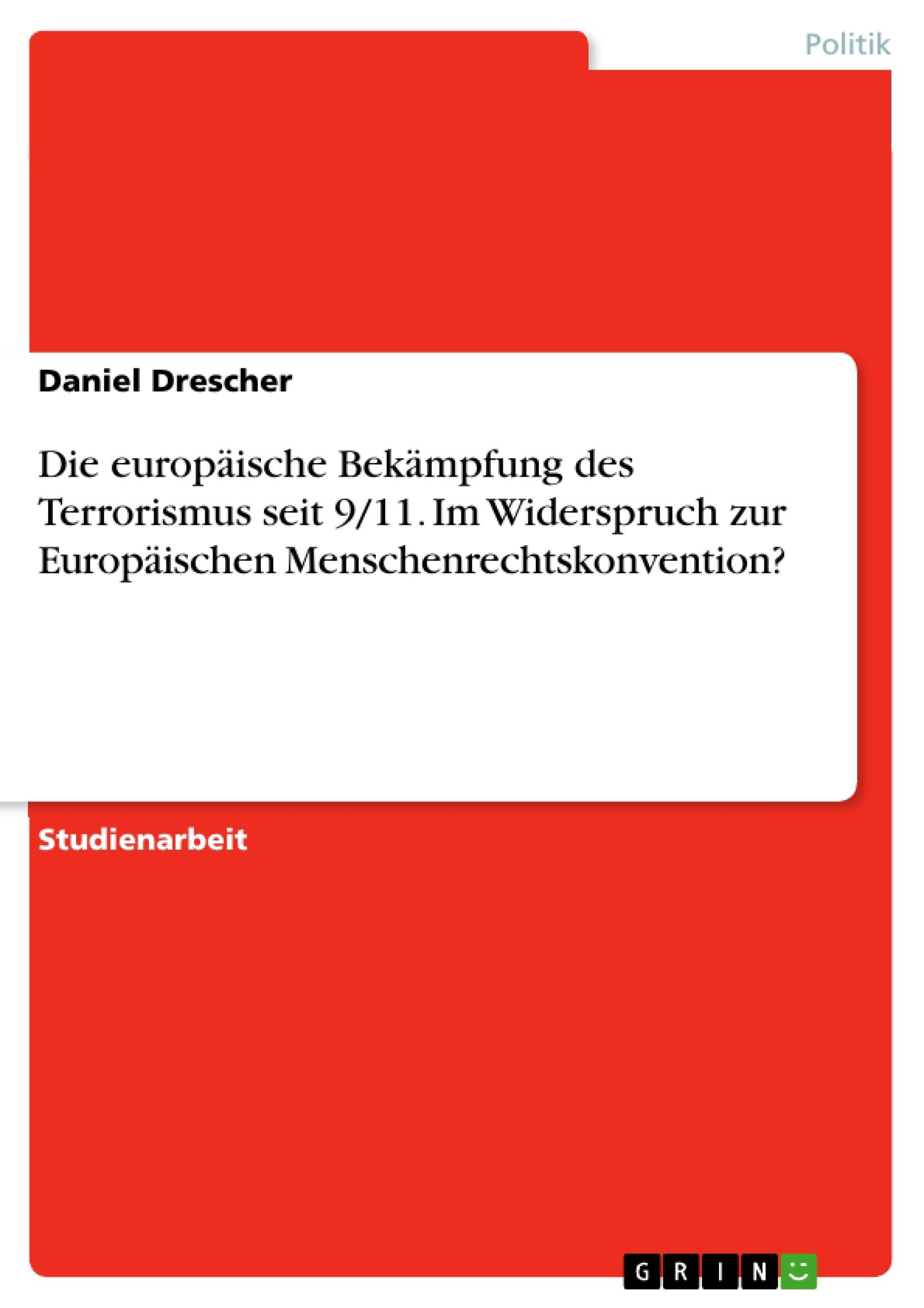 Titel: Die europäische Bekämpfung des Terrorismus seit 9/11. Im Widerspruch zur Europäischen Menschenrechtskonvention?