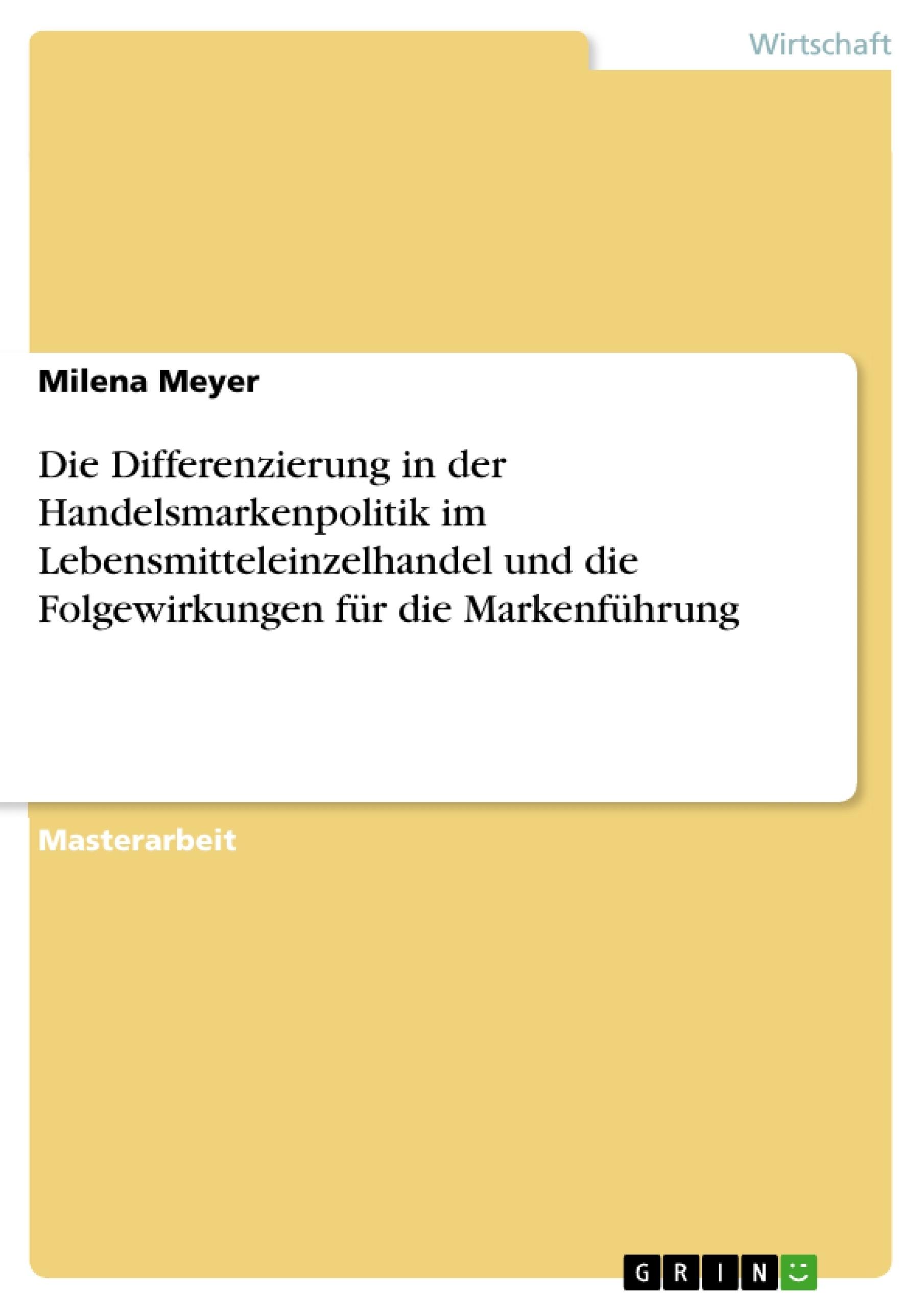 Titel: Die Differenzierung in der Handelsmarkenpolitik im Lebensmitteleinzelhandel und die Folgewirkungen für die Markenführung