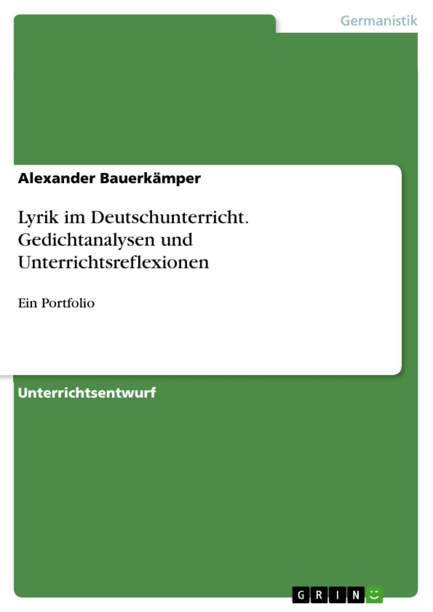 Titel: Lyrik im Deutschunterricht. Gedichtanalysen und Unterrichtsreflexionen