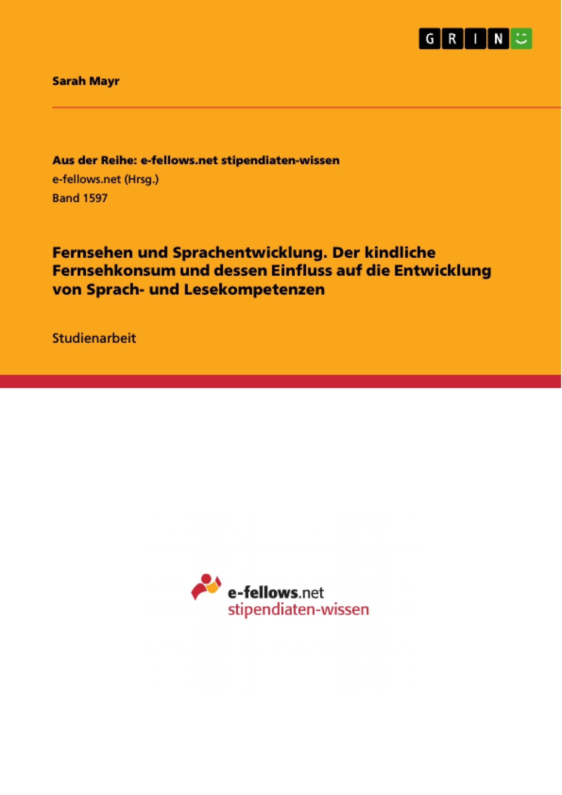 Titel: Fernsehen und Sprachentwicklung. Der kindliche Fernsehkonsum und dessen Einfluss auf die  Entwicklung von Sprach- und Lesekompetenzen