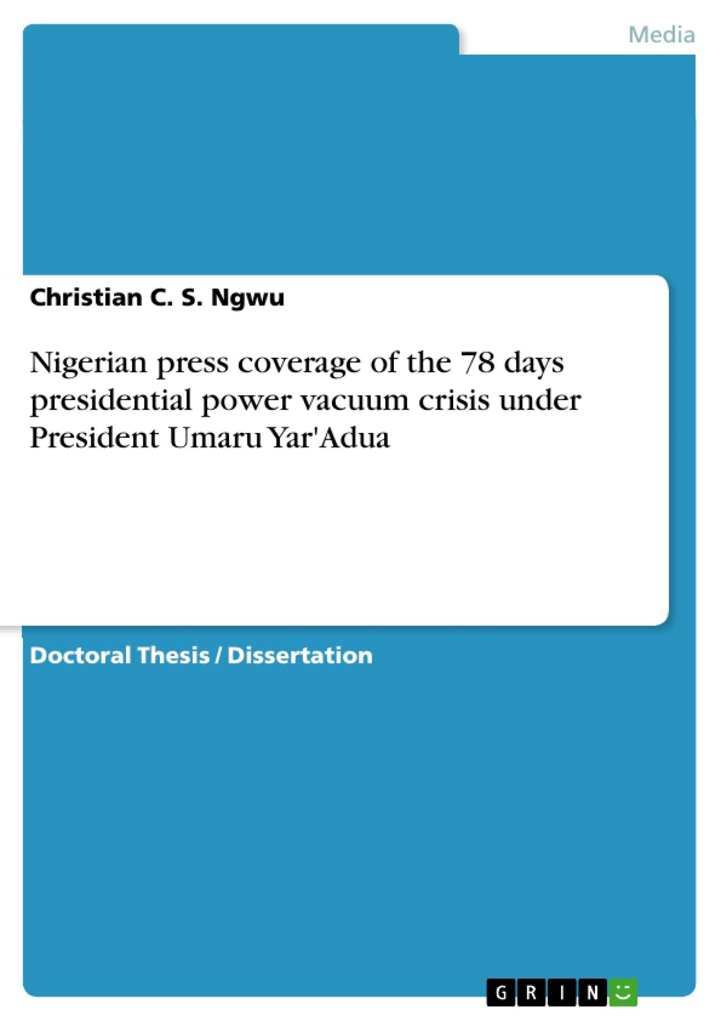 Title: Nigerian press coverage of the 78 days presidential power vacuum crisis under President Umaru Yar'Adua