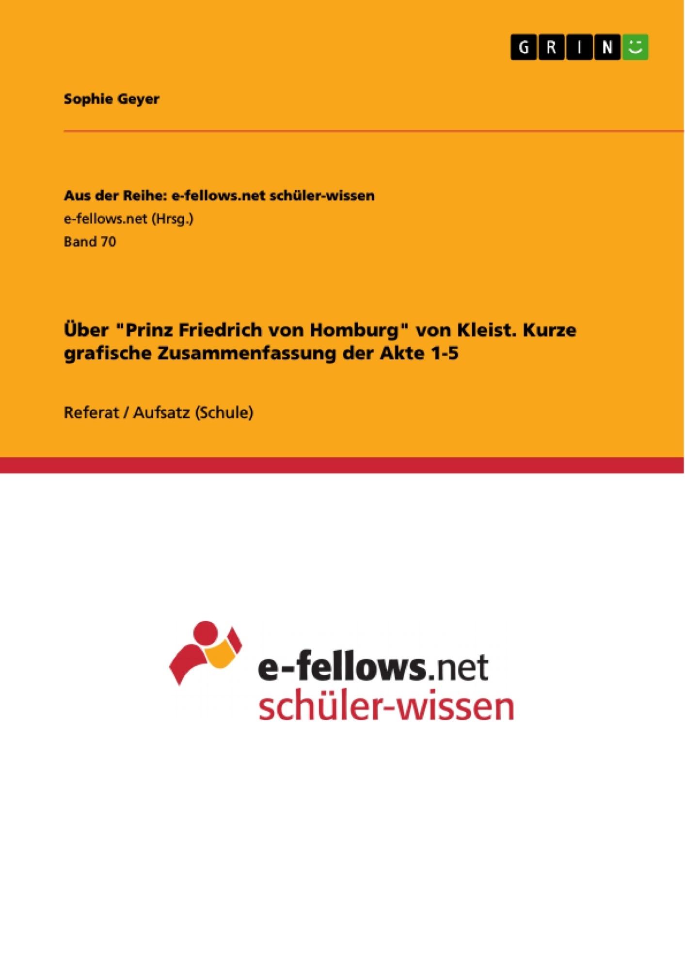 """Titel: Über """"Prinz Friedrich von Homburg"""" von Kleist. Kurze grafische Zusammenfassung der Akte 1-5"""