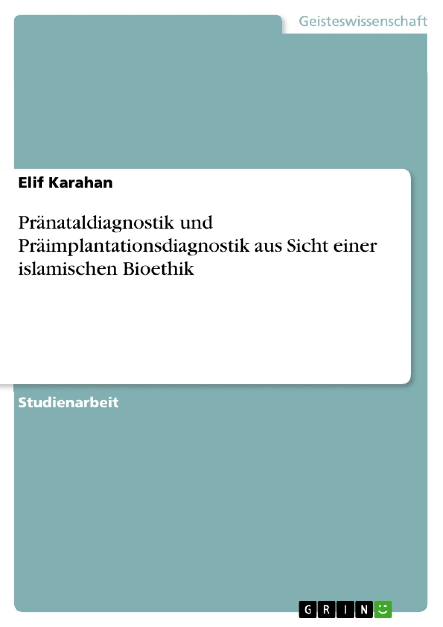 Titel: Pränataldiagnostik und Präimplantationsdiagnostik aus Sicht einer islamischen Bioethik