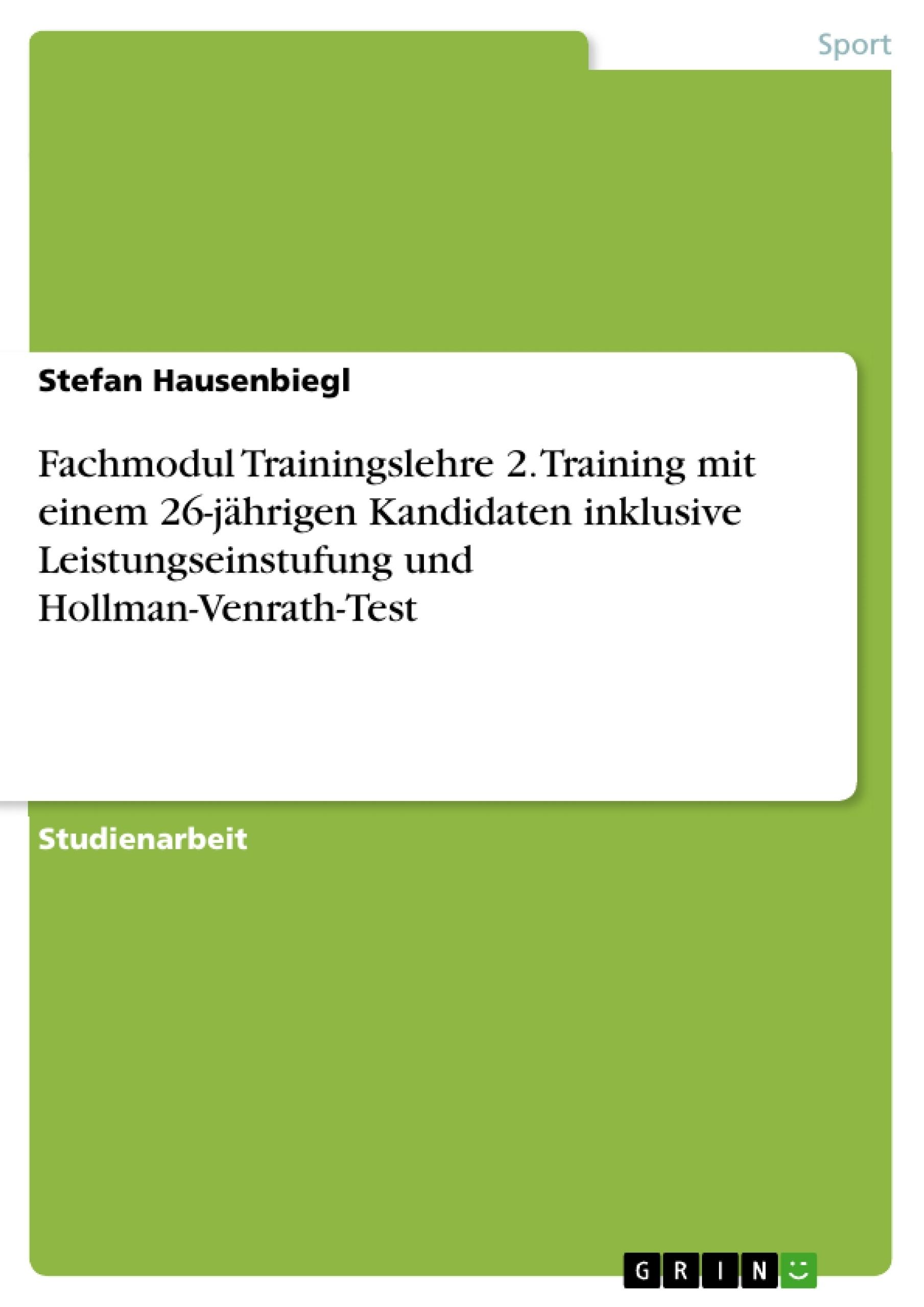 Titel: Fachmodul Trainingslehre 2. Training mit einem 26-jährigen Kandidaten inklusive Leistungseinstufung und Hollman-Venrath-Test