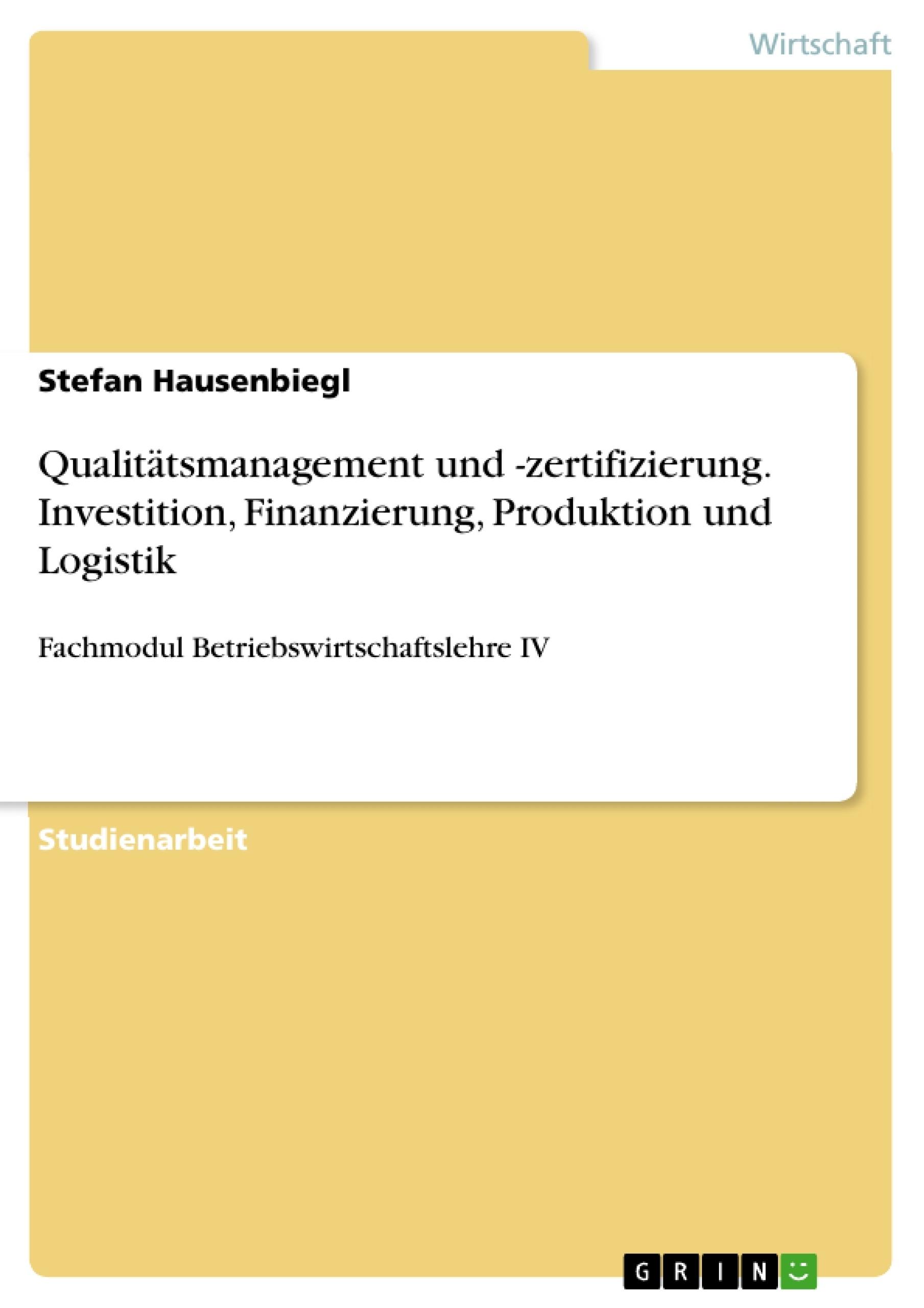 Titel: Qualitätsmanagement und -zertifizierung. Investition, Finanzierung, Produktion und Logistik