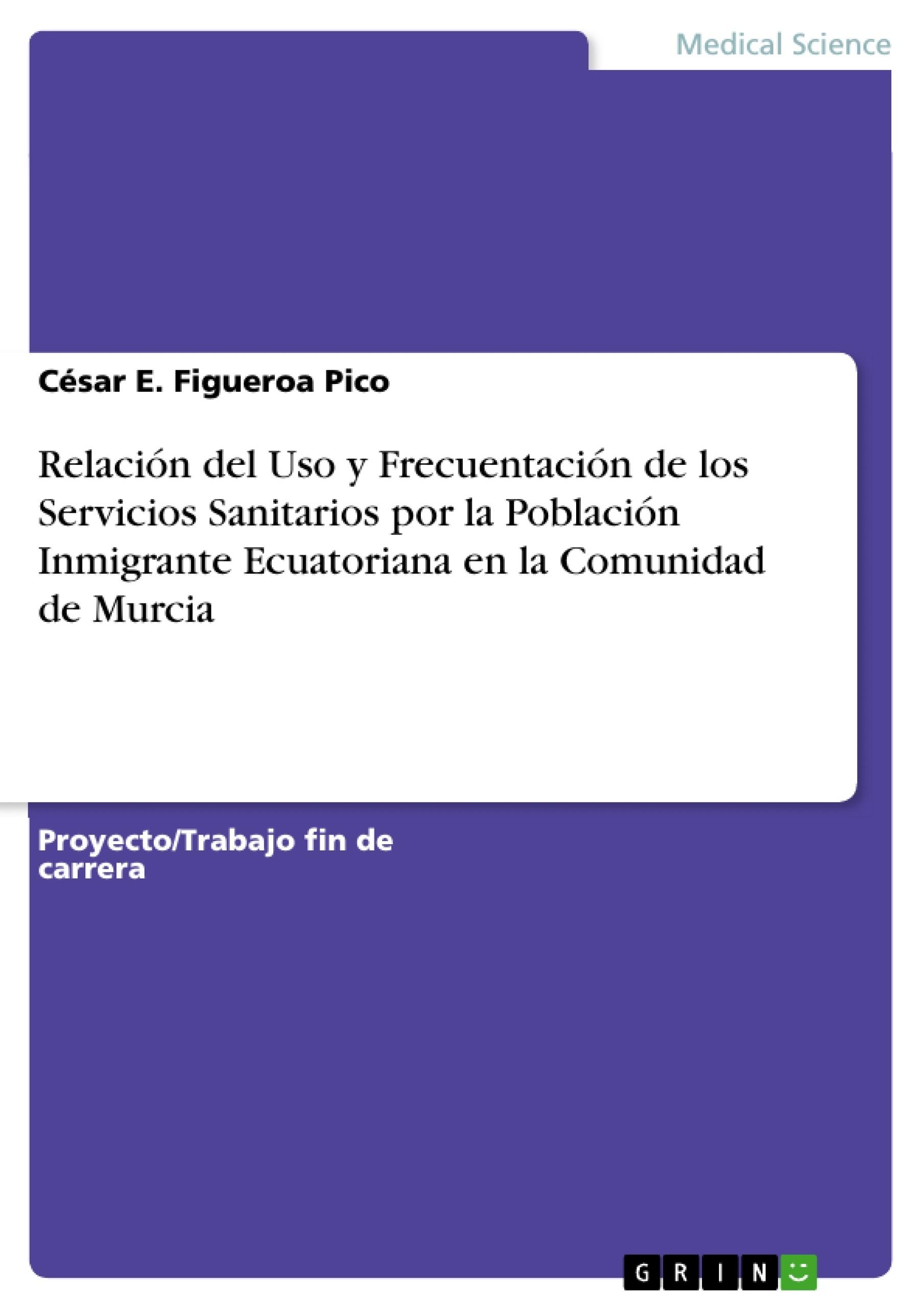 Título: Relación del Uso y Frecuentación de los Servicios Sanitarios por la Población Inmigrante Ecuatoriana en la Comunidad de Murcia