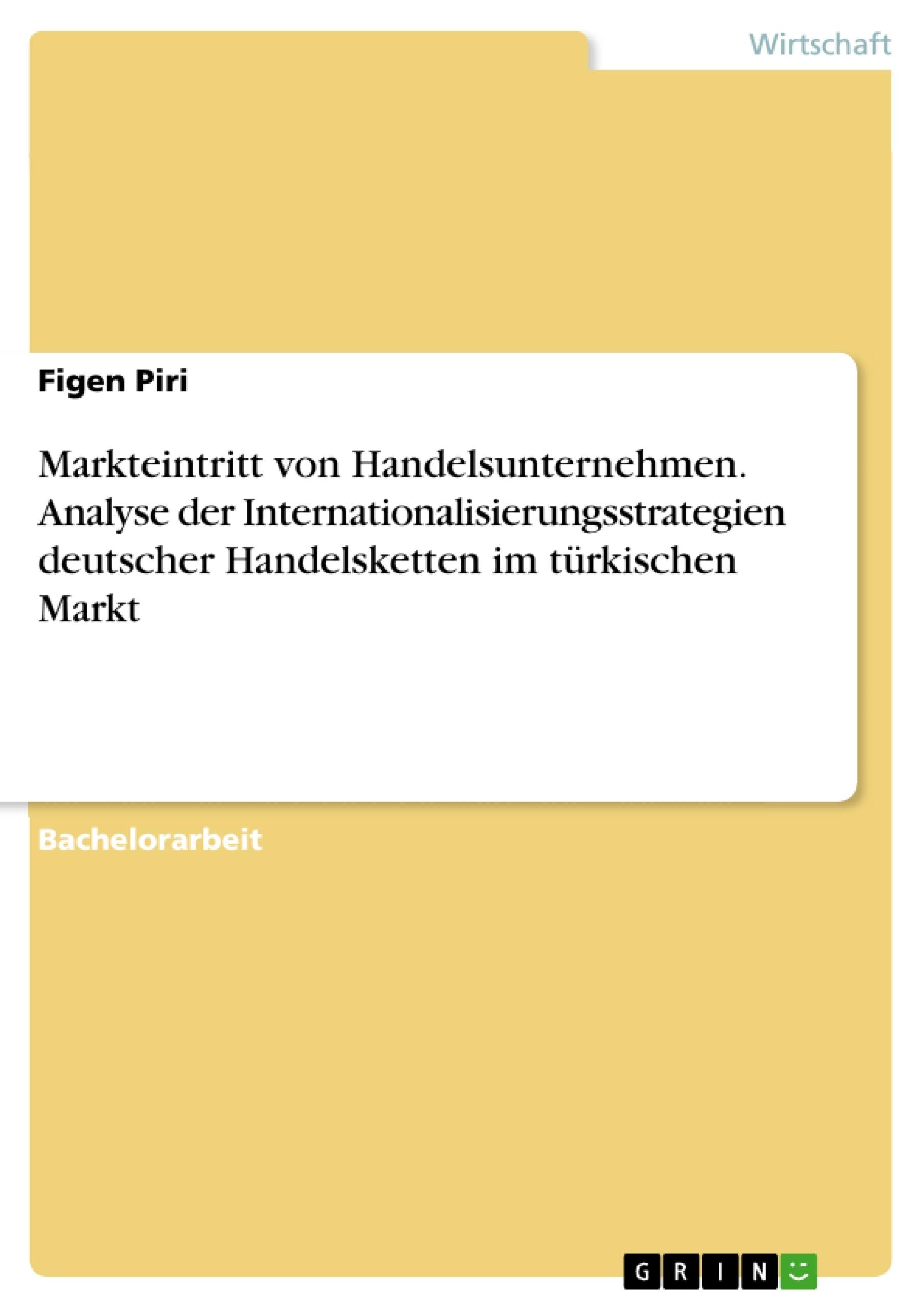 Titel: Markteintritt von Handelsunternehmen. Analyse der Internationalisierungsstrategien deutscher Handelsketten im türkischen Markt