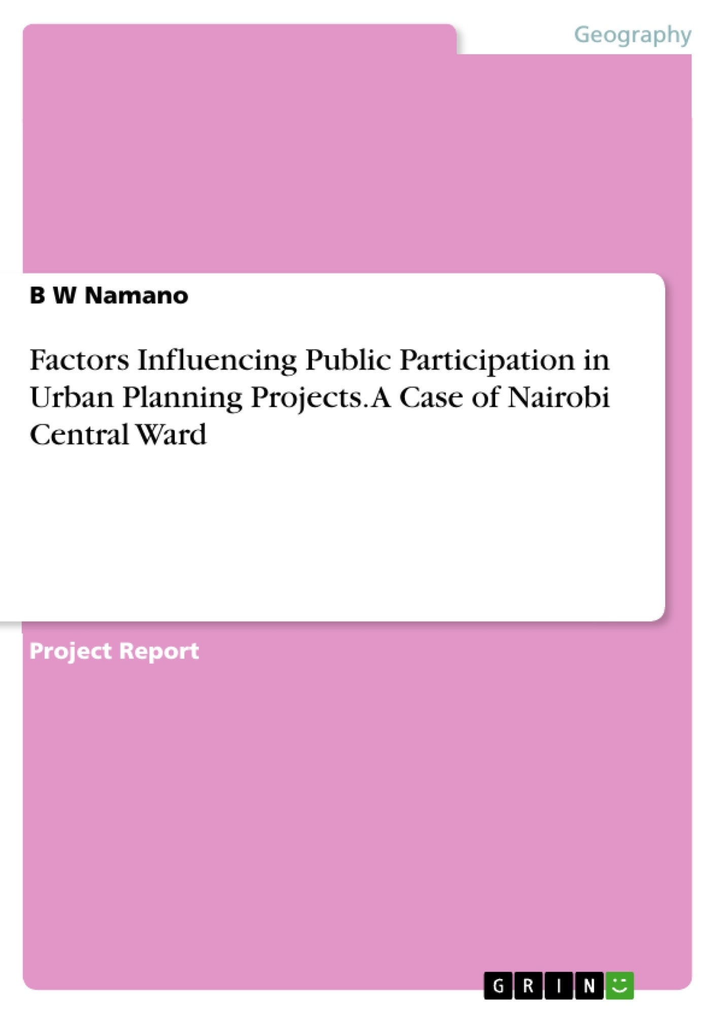 Title: Factors Influencing Public Participation in Urban Planning Projects. A Case of Nairobi Central Ward