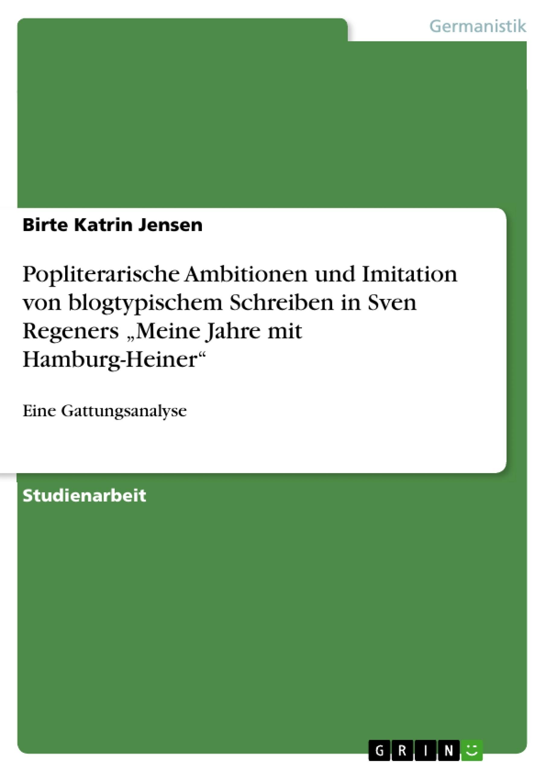 """Titel: Popliterarische Ambitionen und Imitation von blogtypischem Schreiben in Sven Regeners """"Meine Jahre mit Hamburg-Heiner"""""""