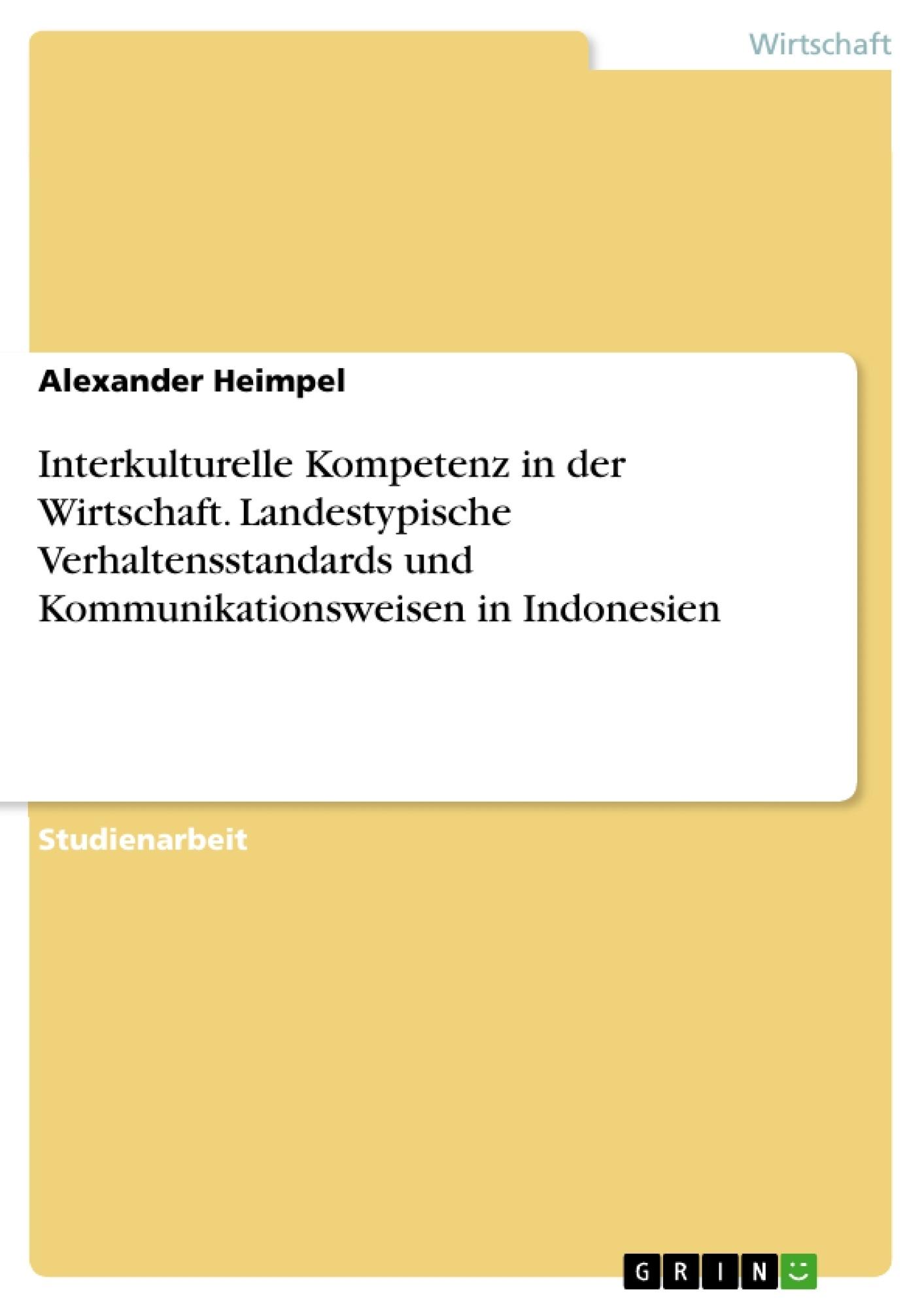 Titel: Interkulturelle Kompetenz in der Wirtschaft. Landestypische Verhaltensstandards und Kommunikationsweisen in Indonesien