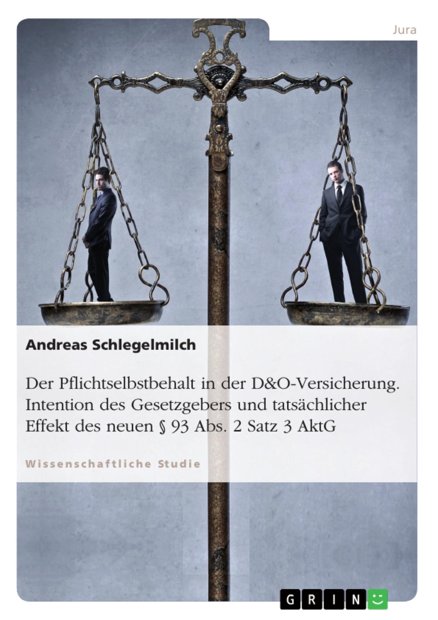 Titel: Der Pflichtselbstbehalt in der D&O-Versicherung. Intention des Gesetzgebers und tatsächlicher Effekt des neuen § 93 Abs. 2 Satz 3 AktG