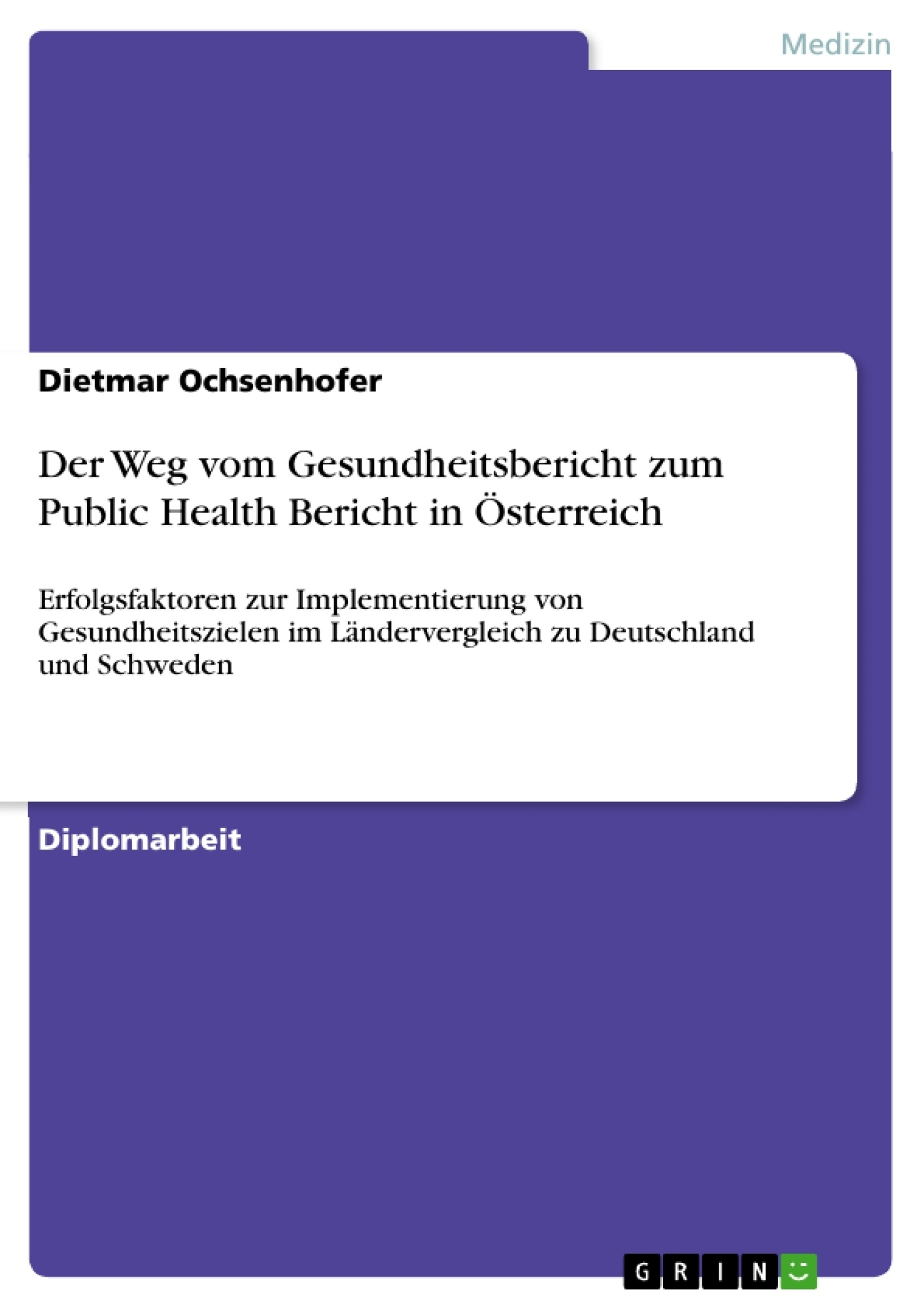 Titel: Der Weg vom Gesundheitsbericht zum Public Health Bericht in Österreich
