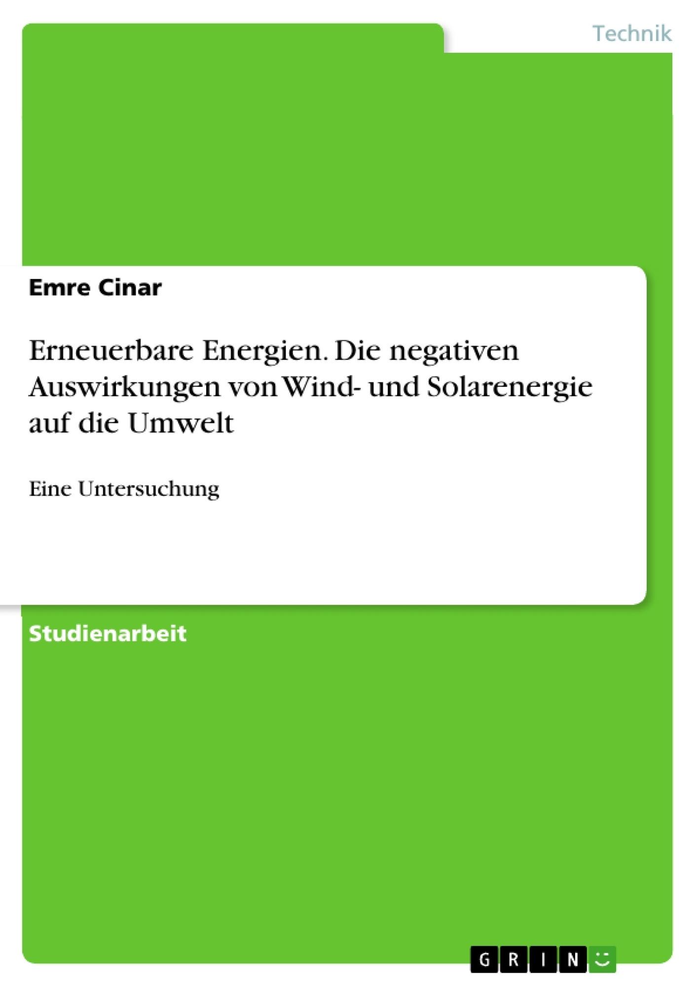 Titel: Erneuerbare Energien. Die negativen Auswirkungen von Wind- und Solarenergie auf die Umwelt