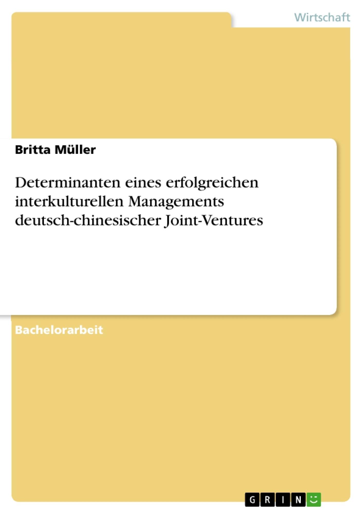 Titel: Determinanten eines erfolgreichen interkulturellen Managements deutsch-chinesischer Joint-Ventures