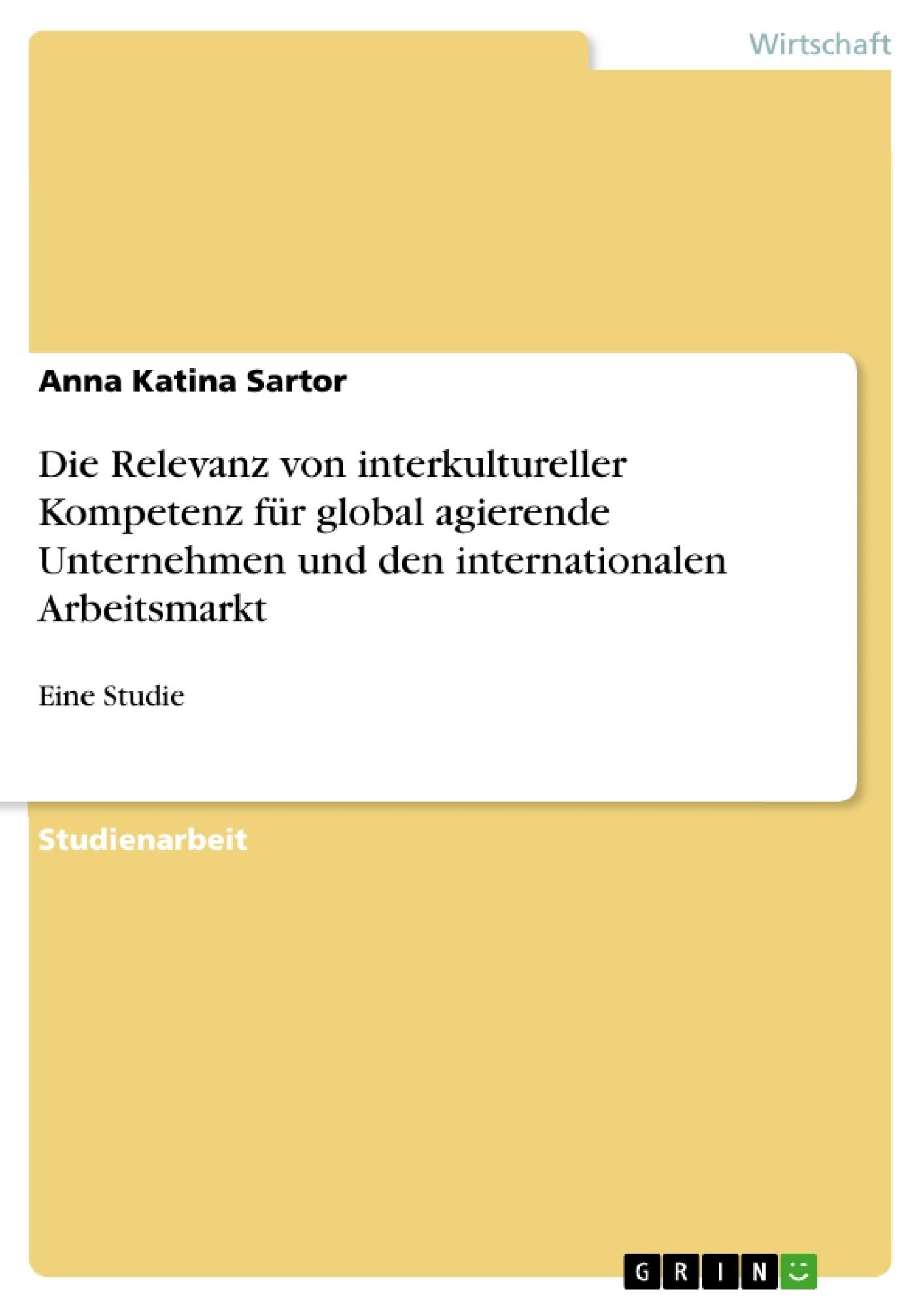 Titel: Die Relevanz von interkultureller Kompetenz für global agierende Unternehmen und den internationalen Arbeitsmarkt