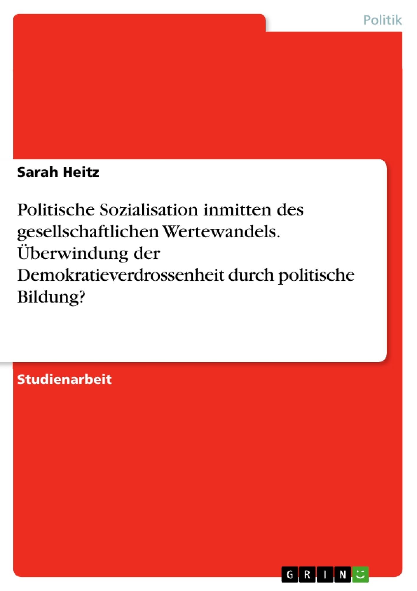Titel: Politische Sozialisation inmitten des gesellschaftlichen Wertewandels. Überwindung der Demokratieverdrossenheit durch politische Bildung?