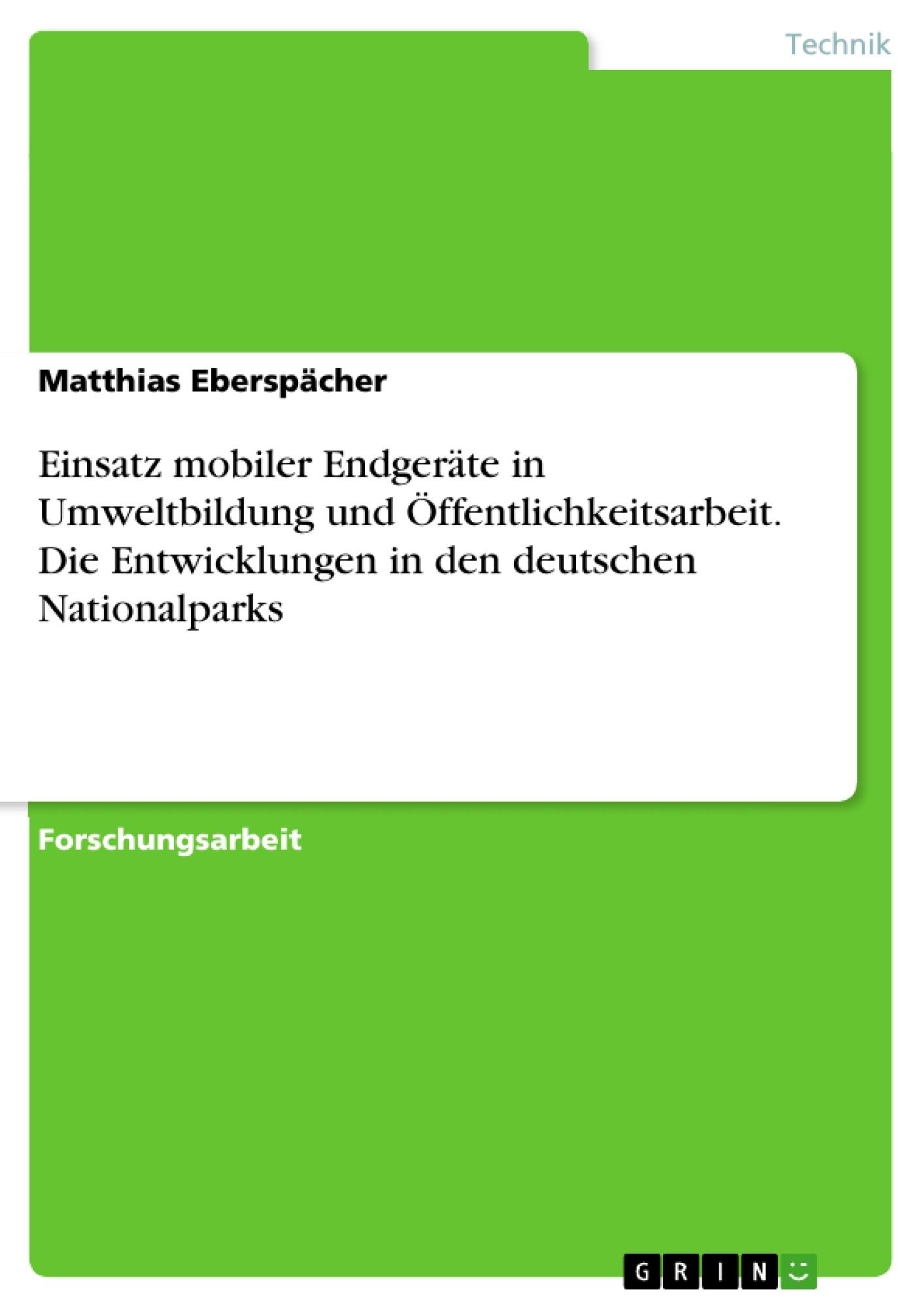 Titel: Einsatz mobiler Endgeräte in Umweltbildung und Öffentlichkeitsarbeit. Die Entwicklungen in den deutschen Nationalparks