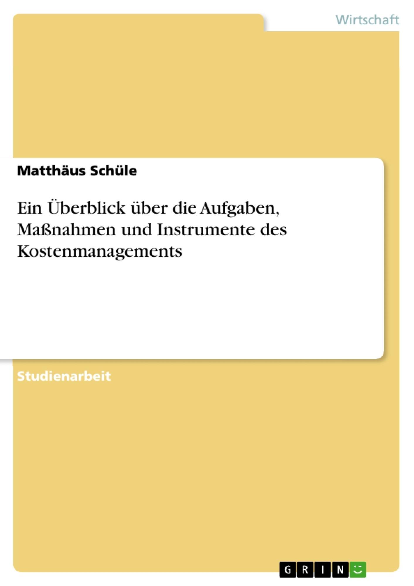 Titel: Ein Überblick über die Aufgaben, Maßnahmen und Instrumente des Kostenmanagements