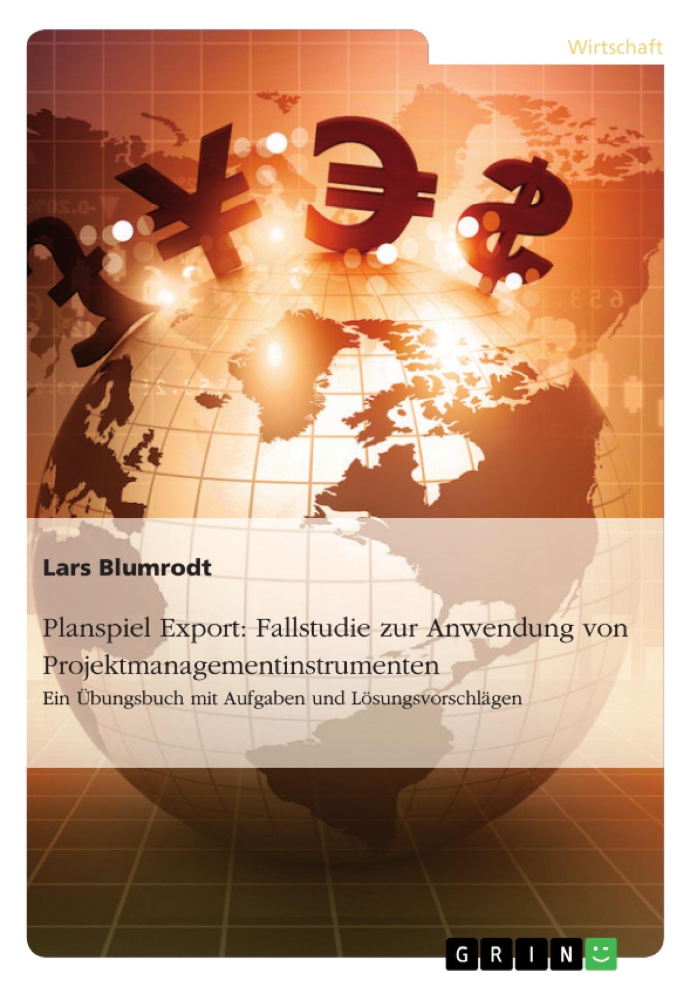 Titel: Planspiel Export: Fallstudie zur Anwendung von Projektmanagementinstrumenten