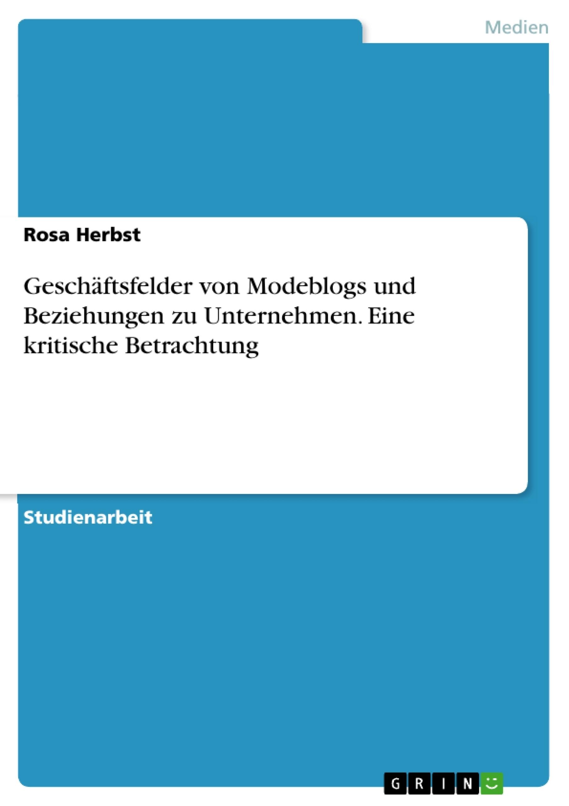 Titel: Geschäftsfelder von Modeblogs und Beziehungen zu Unternehmen. Eine kritische Betrachtung