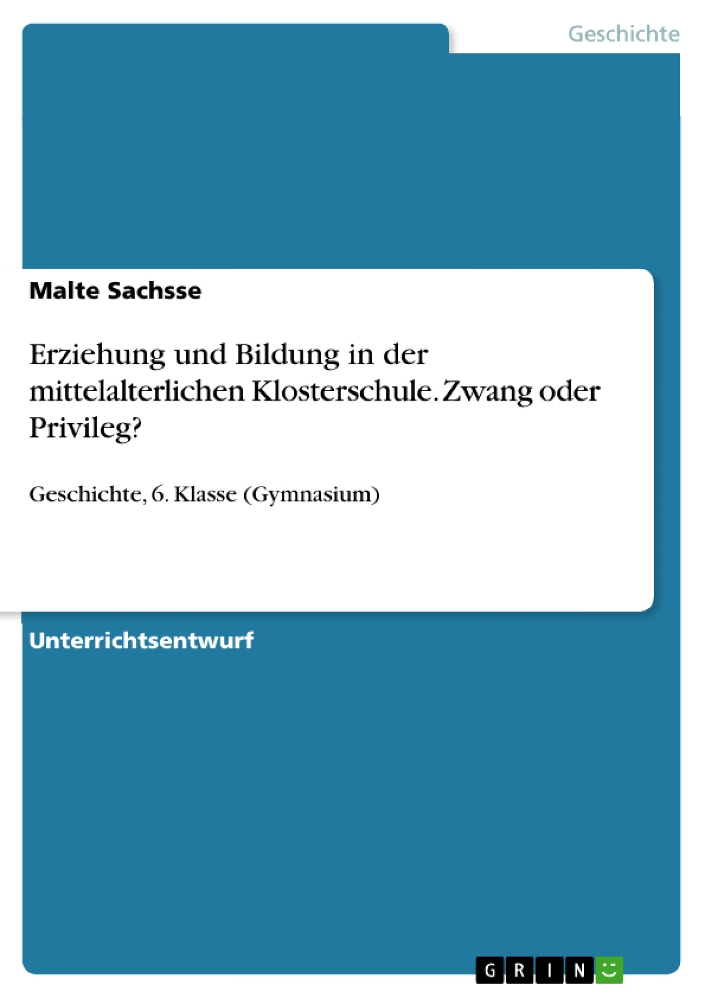 Titel: Erziehung und Bildung in der mittelalterlichen Klosterschule. Zwang oder Privileg?