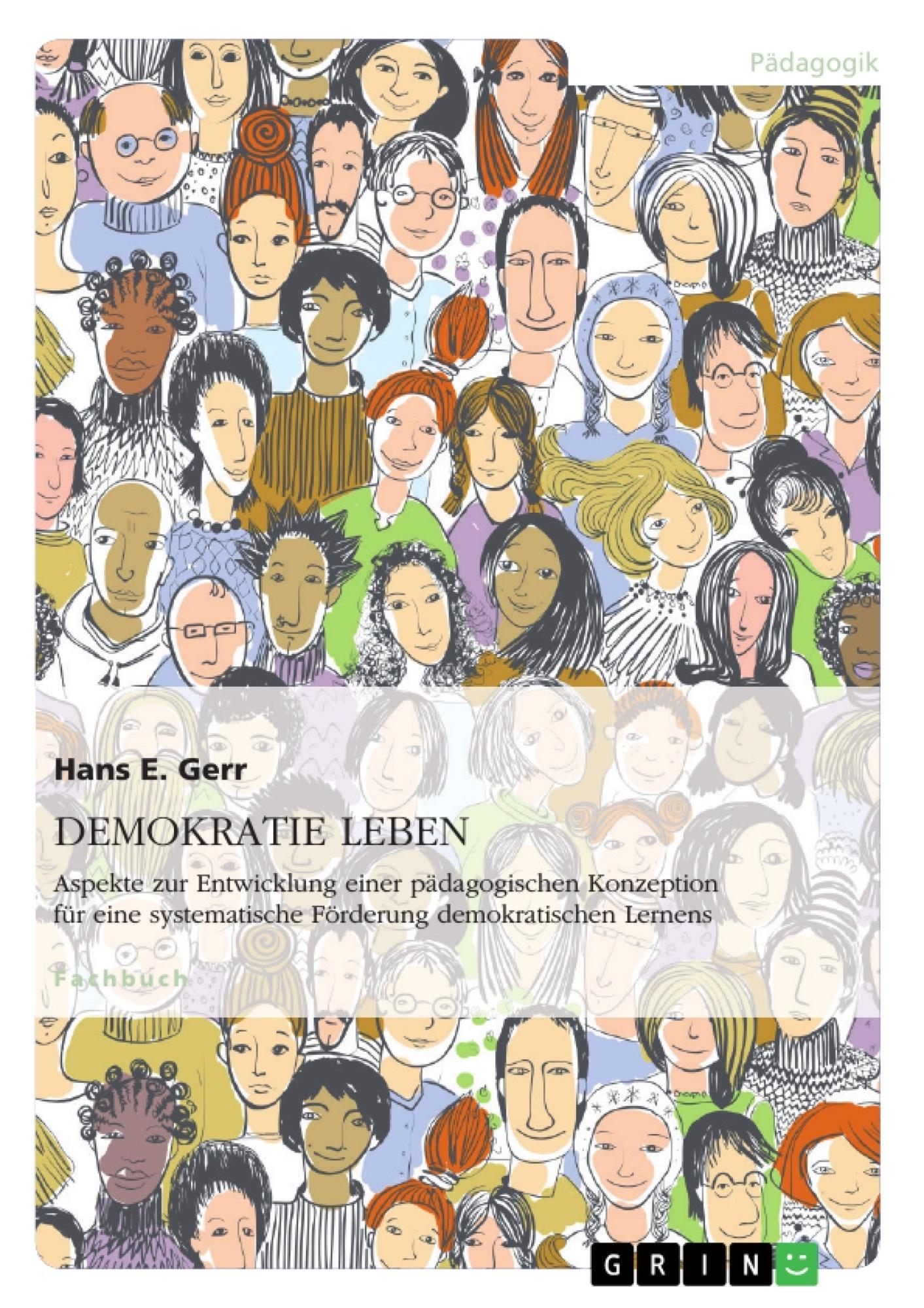 Titel: DEMOKRATIE LEBEN. Aspekte zur Entwicklung einer pädagogischen Konzeption zur systematischen Förderung demokratischen Lernens