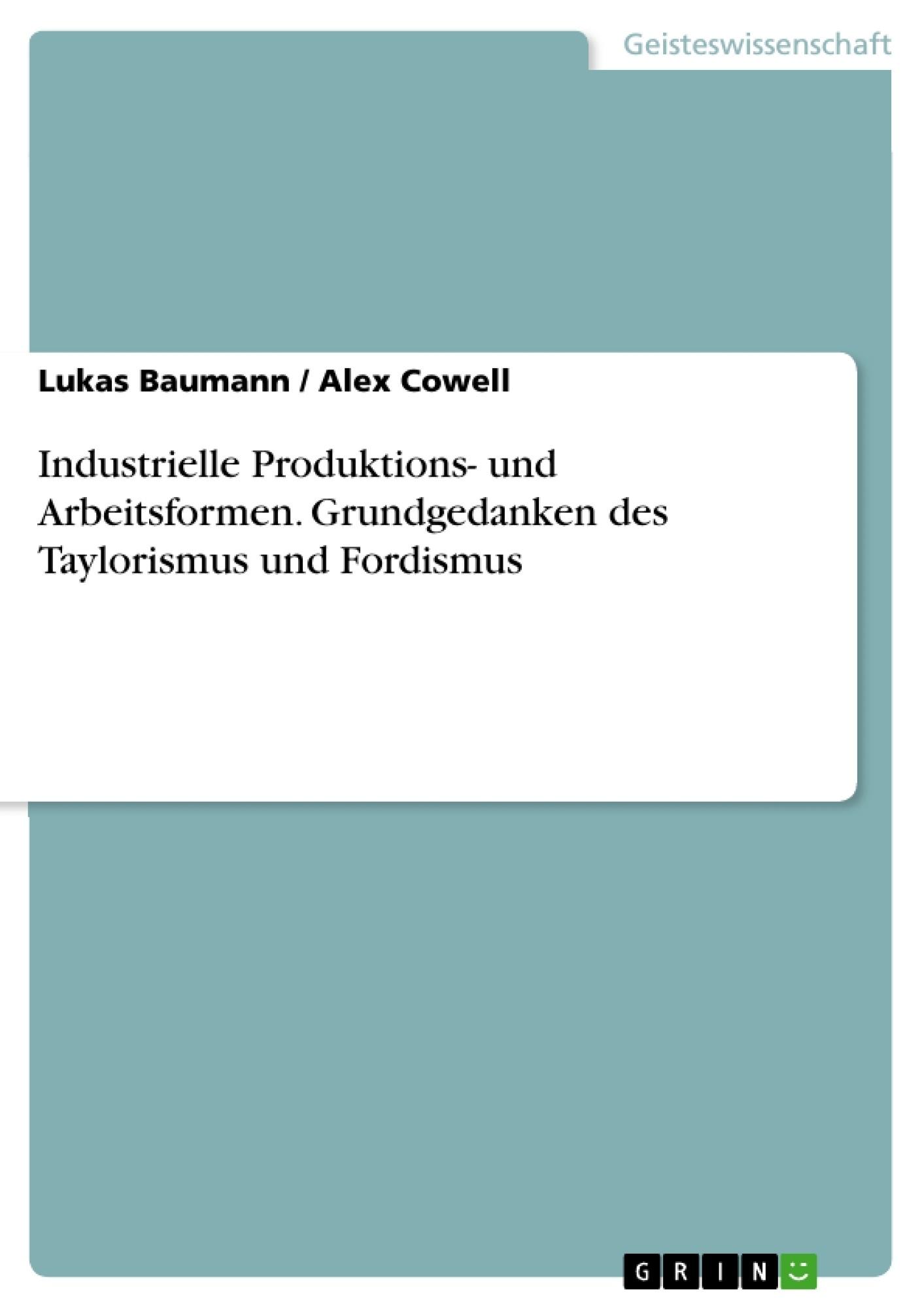 Titel: Industrielle Produktions- und Arbeitsformen. Grundgedanken des Taylorismus und Fordismus