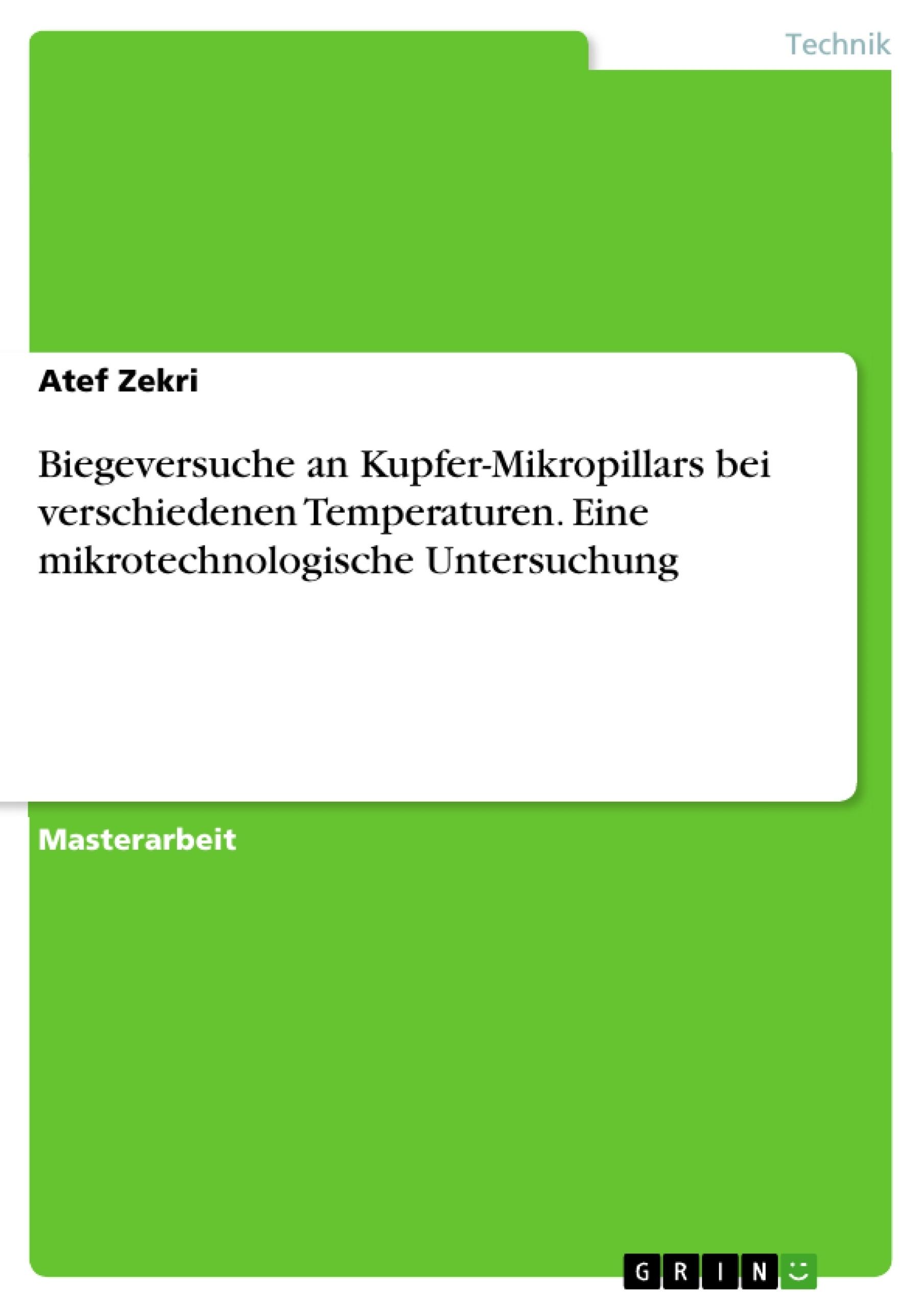 Titel: Biegeversuche an Kupfer-Mikropillars bei verschiedenen Temperaturen. Eine mikrotechnologische Untersuchung