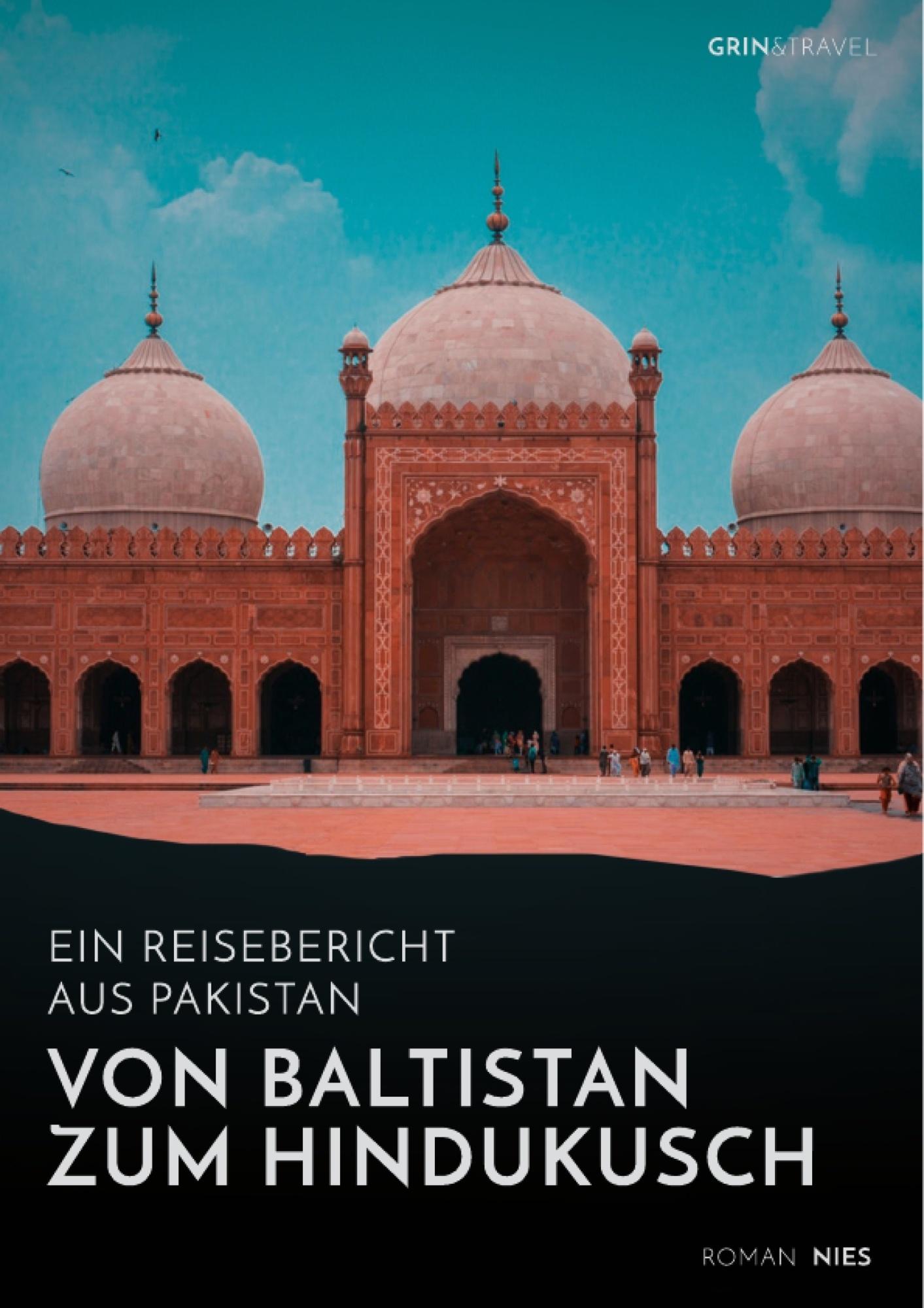 Titel: Von Baltistan zum Hindukusch. Ein Reisebericht aus Pakistan