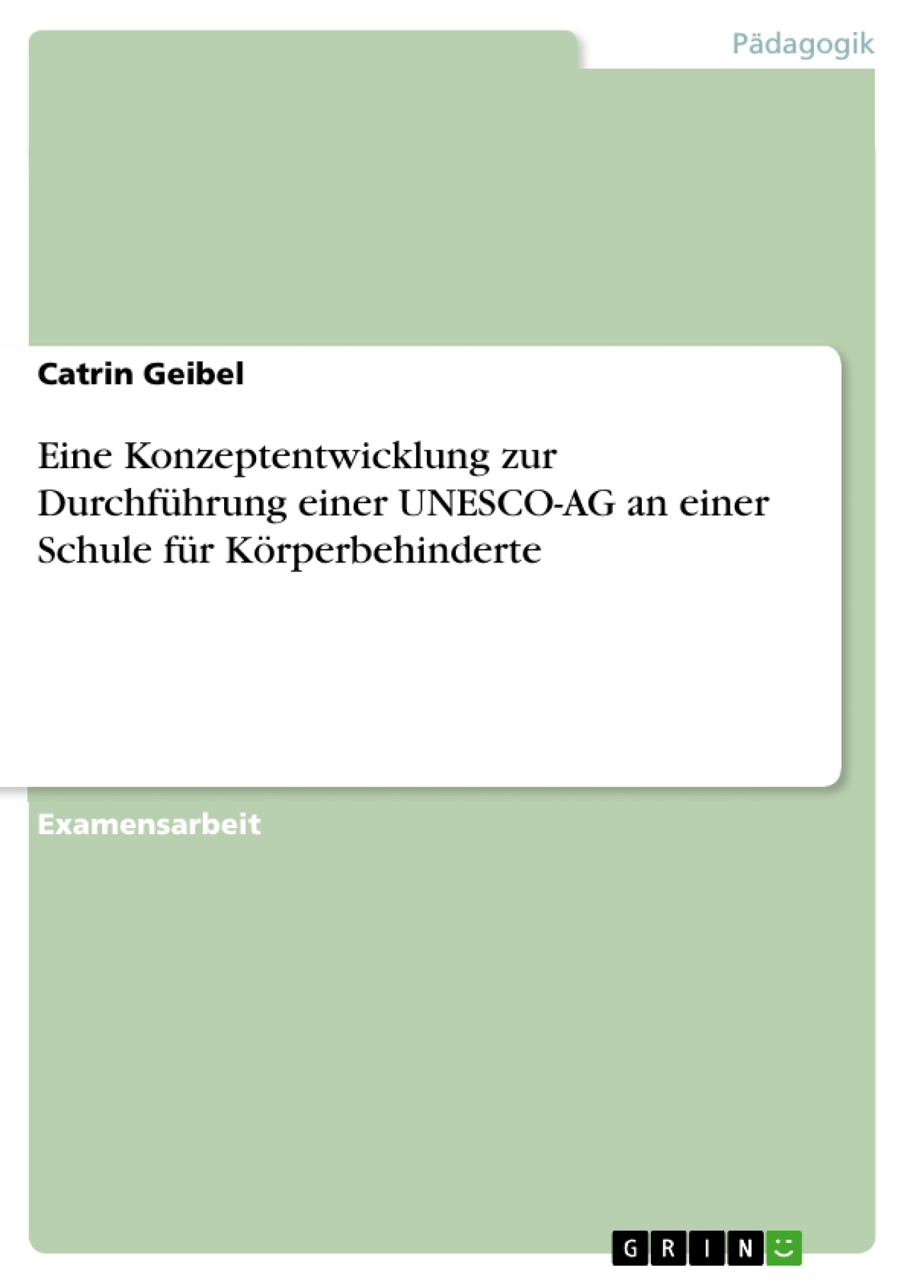 Titel: Eine Konzeptentwicklung zur Durchführung einer UNESCO-AG an einer Schule für Körperbehinderte