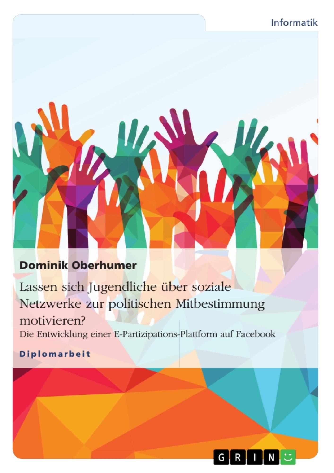 Titel: Lassen sich Jugendliche über soziale Netzwerke zur politischen Mitbestimmung motivieren?