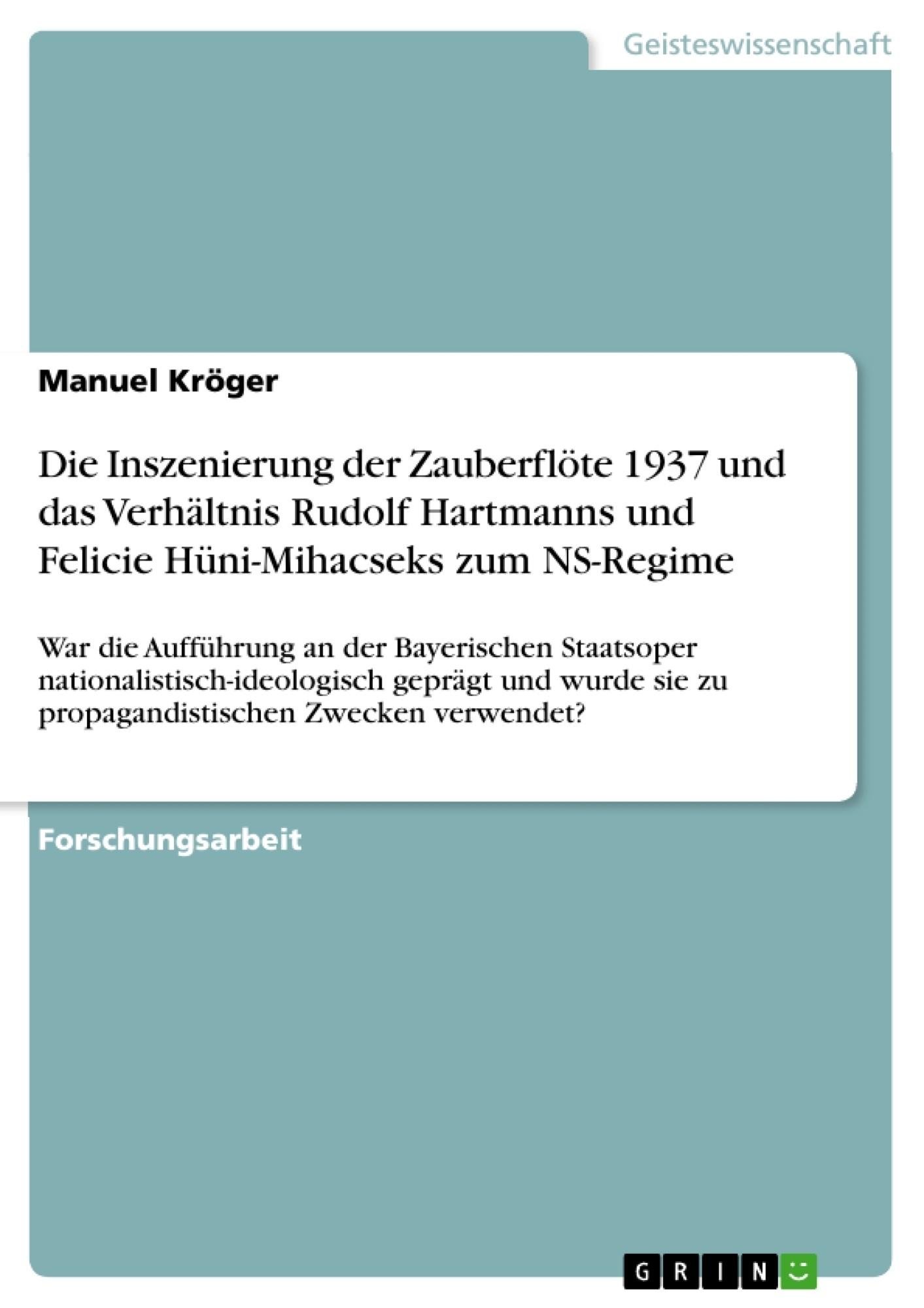 Titel: Die Inszenierung der Zauberflöte 1937 und das Verhältnis Rudolf Hartmanns und Felicie Hüni-Mihacseks zum NS-Regime