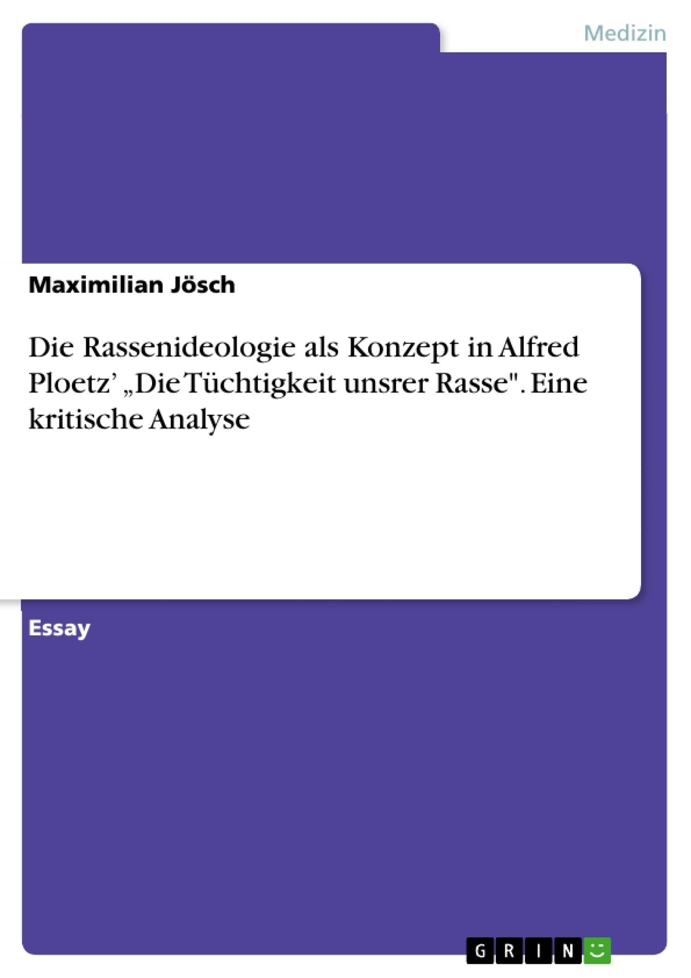 """Titel: Die Rassenideologie als Konzept in Alfred Ploetz' """"Die Tüchtigkeit unsrer Rasse"""". Eine kritische Analyse"""