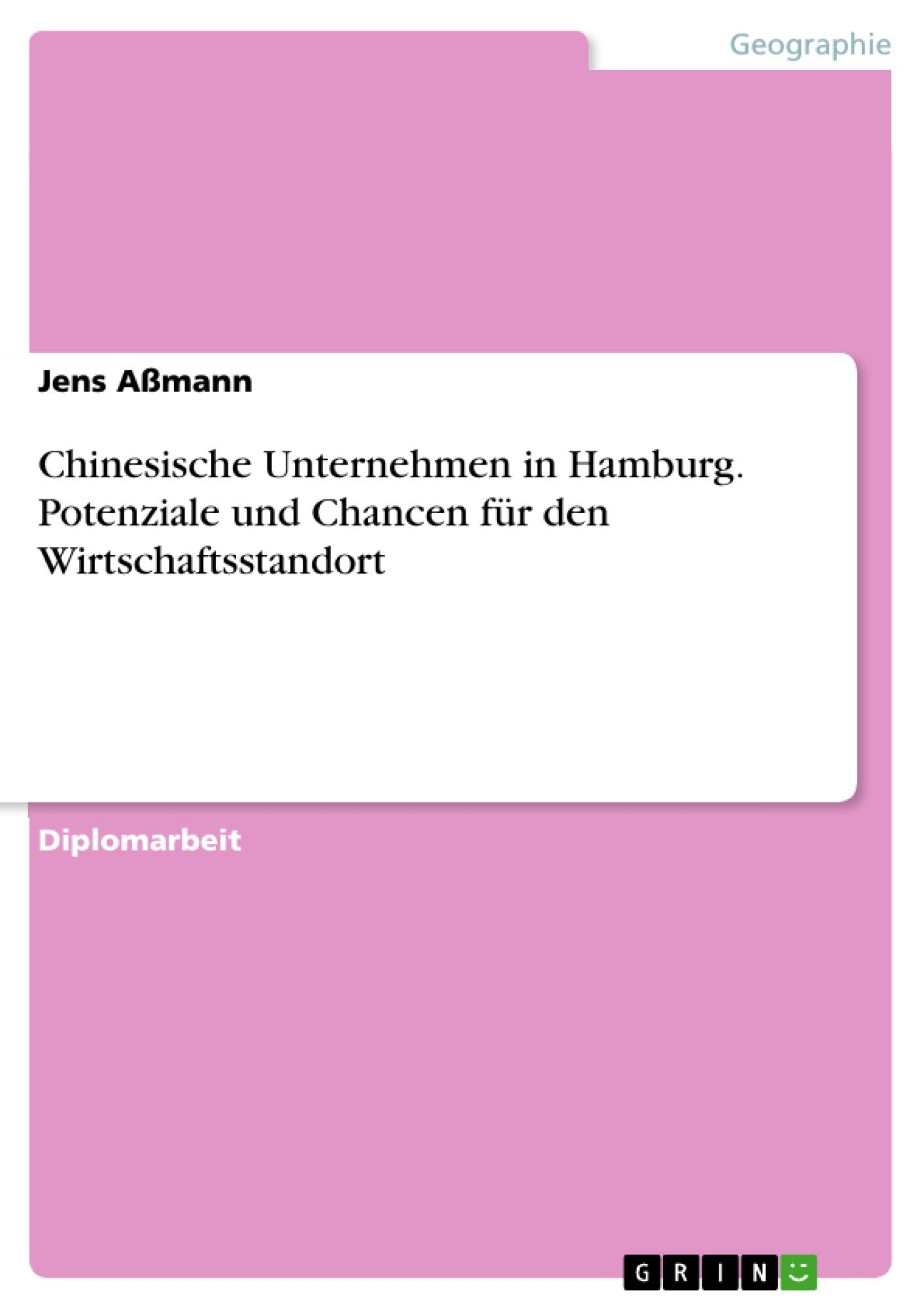 Titel: Chinesische Unternehmen in Hamburg. Potenziale und Chancen für den Wirtschaftsstandort