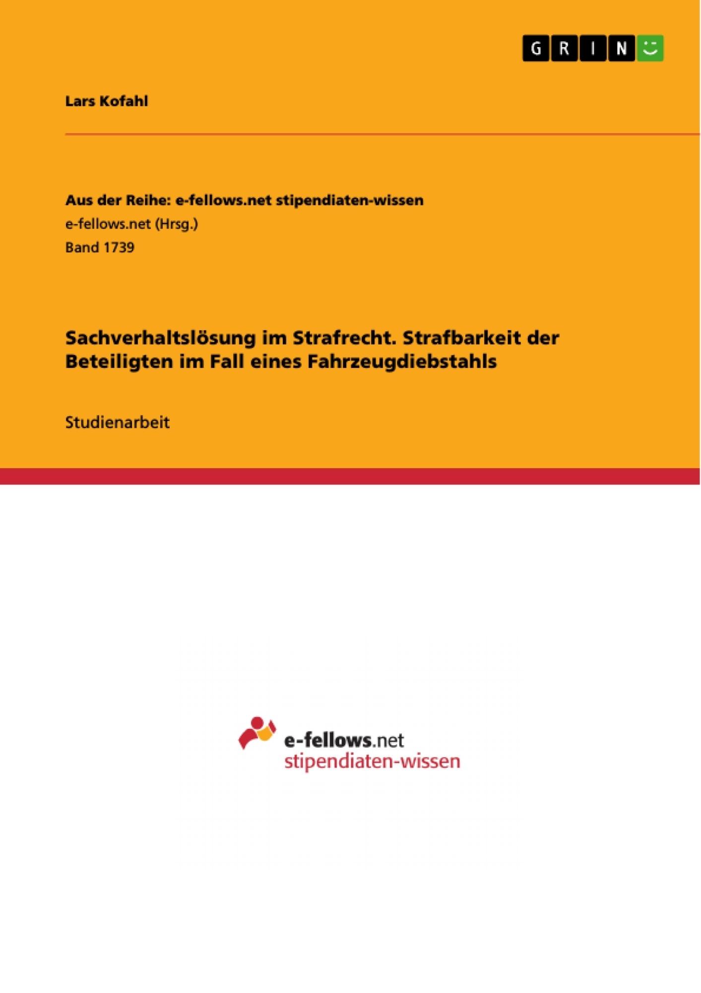 Titel: Sachverhaltslösung im Strafrecht. Strafbarkeit der Beteiligten im Fall eines Fahrzeugdiebstahls