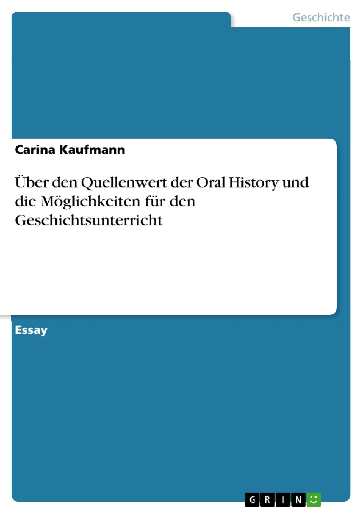 Titel: Über den Quellenwert der Oral History und die Möglichkeiten für den Geschichtsunterricht