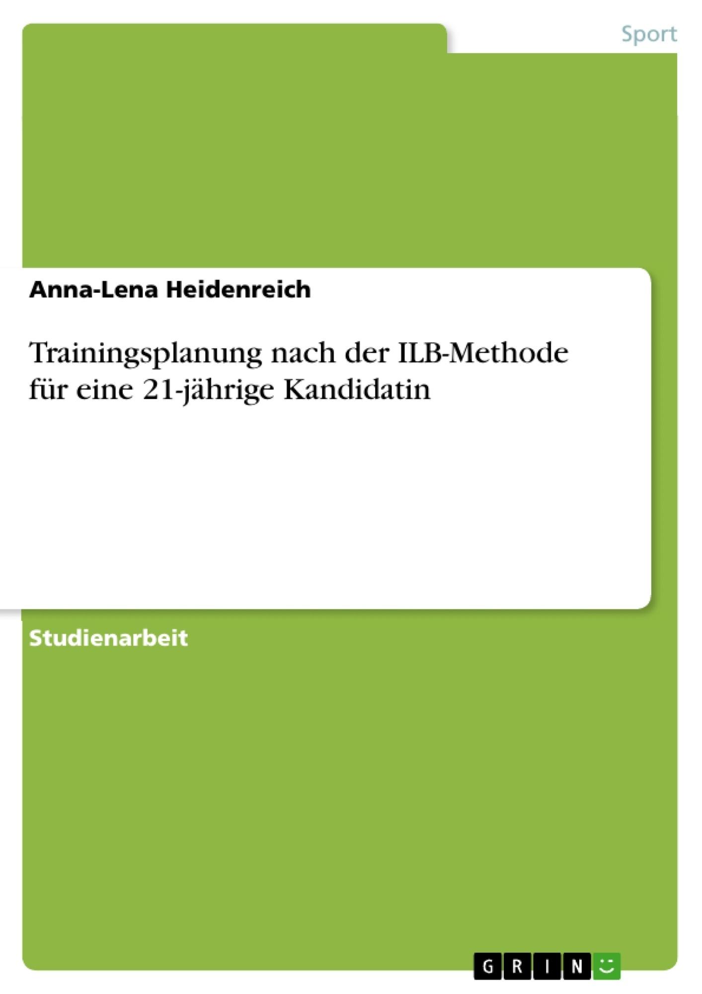 Titel: Trainingsplanung nach der ILB-Methode für eine 21-jährige Kandidatin