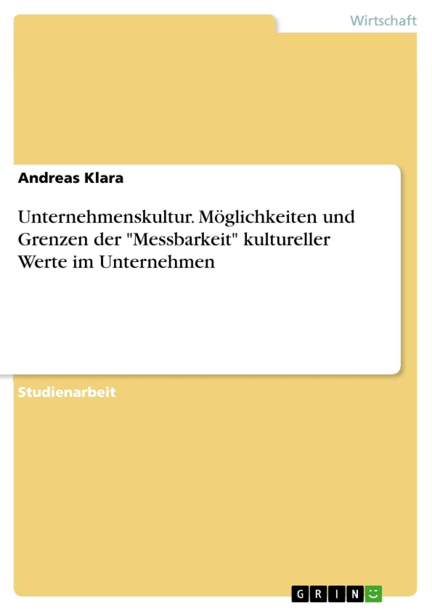 """Titel: Unternehmenskultur. Möglichkeiten und Grenzen der """"Messbarkeit"""" kultureller Werte im Unternehmen"""