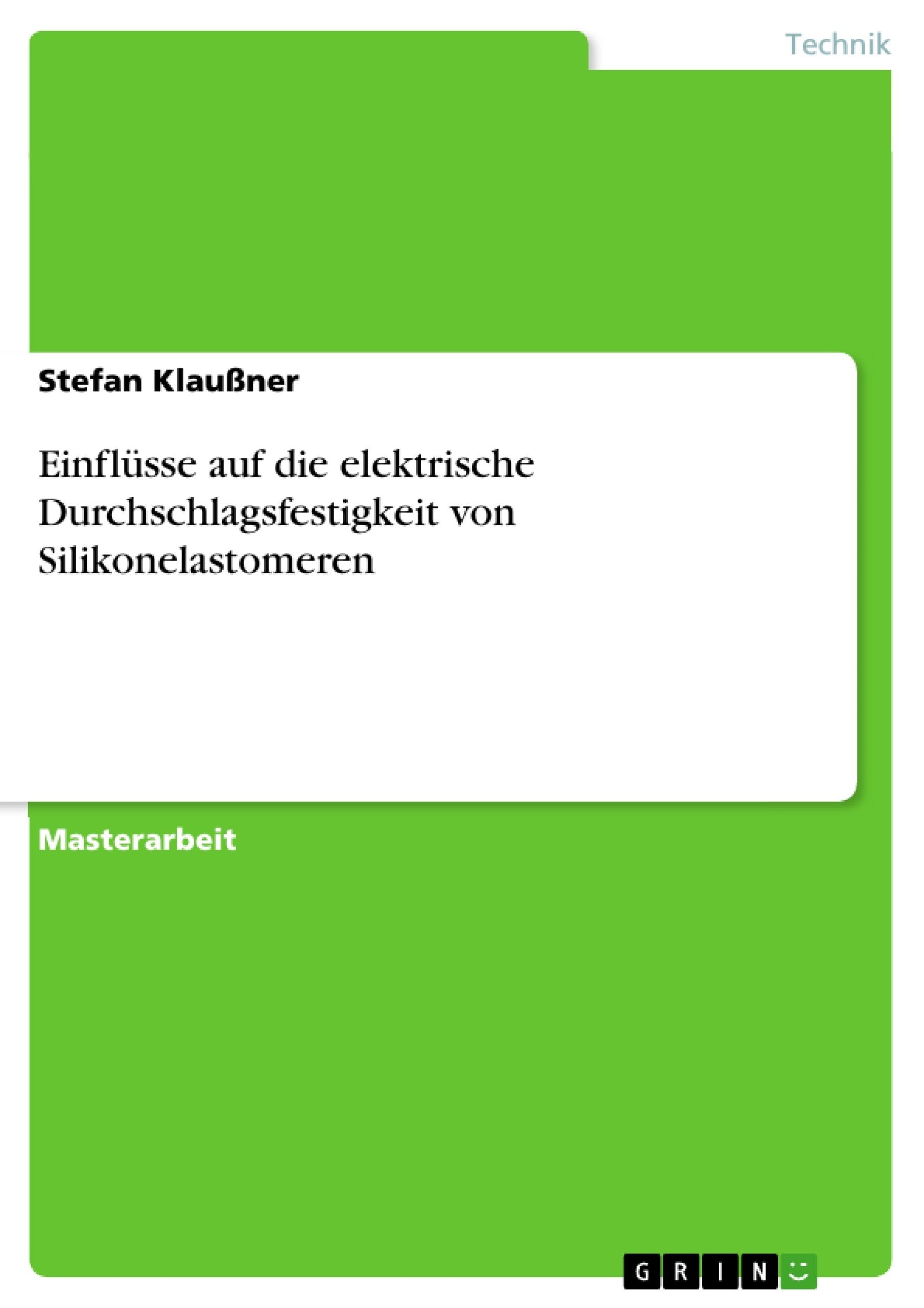 Titel: Einflüsse auf die elektrische Durchschlagsfestigkeit von Silikonelastomeren