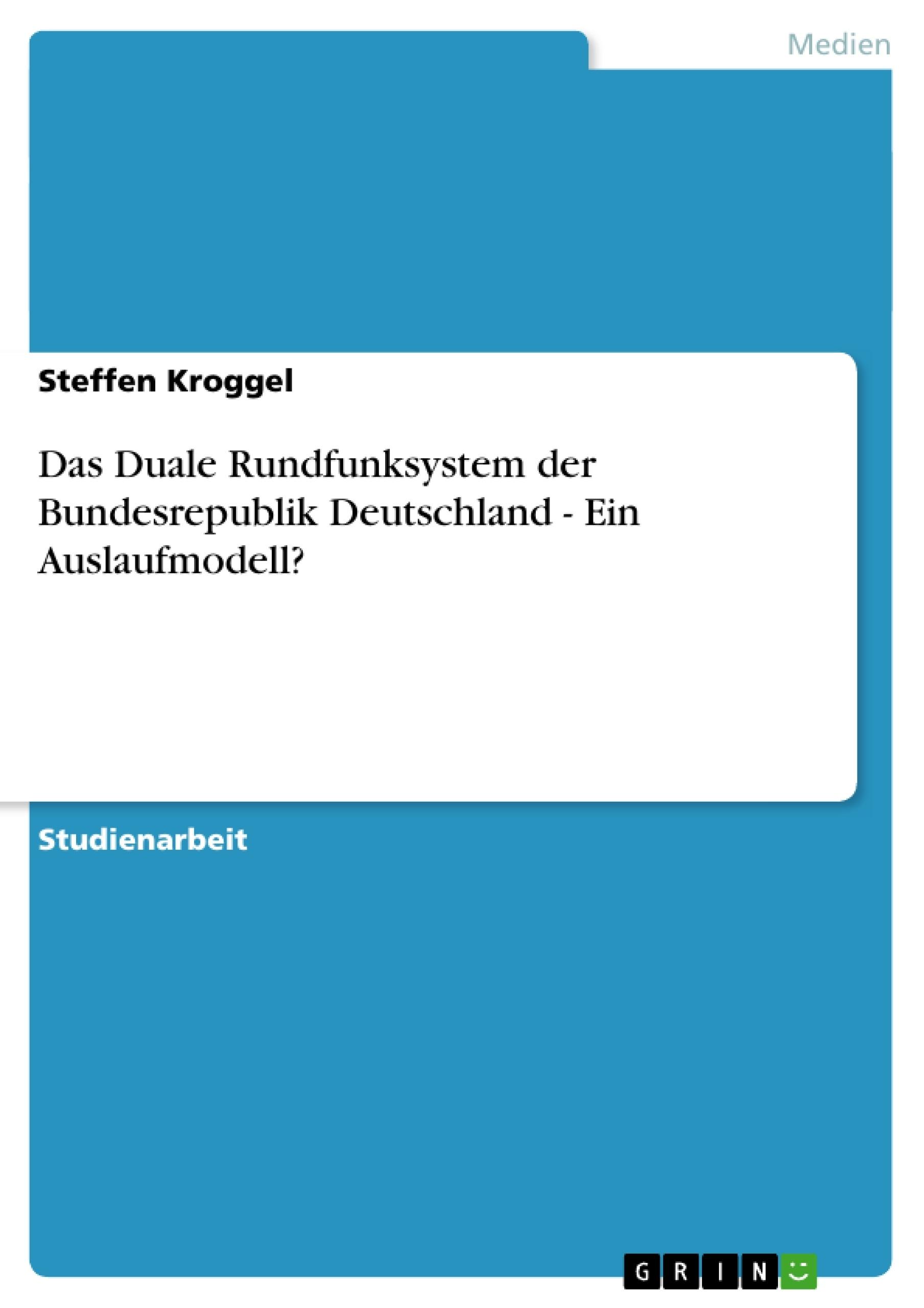 Titel: Das Duale Rundfunksystem der Bundesrepublik Deutschland - Ein Auslaufmodell?
