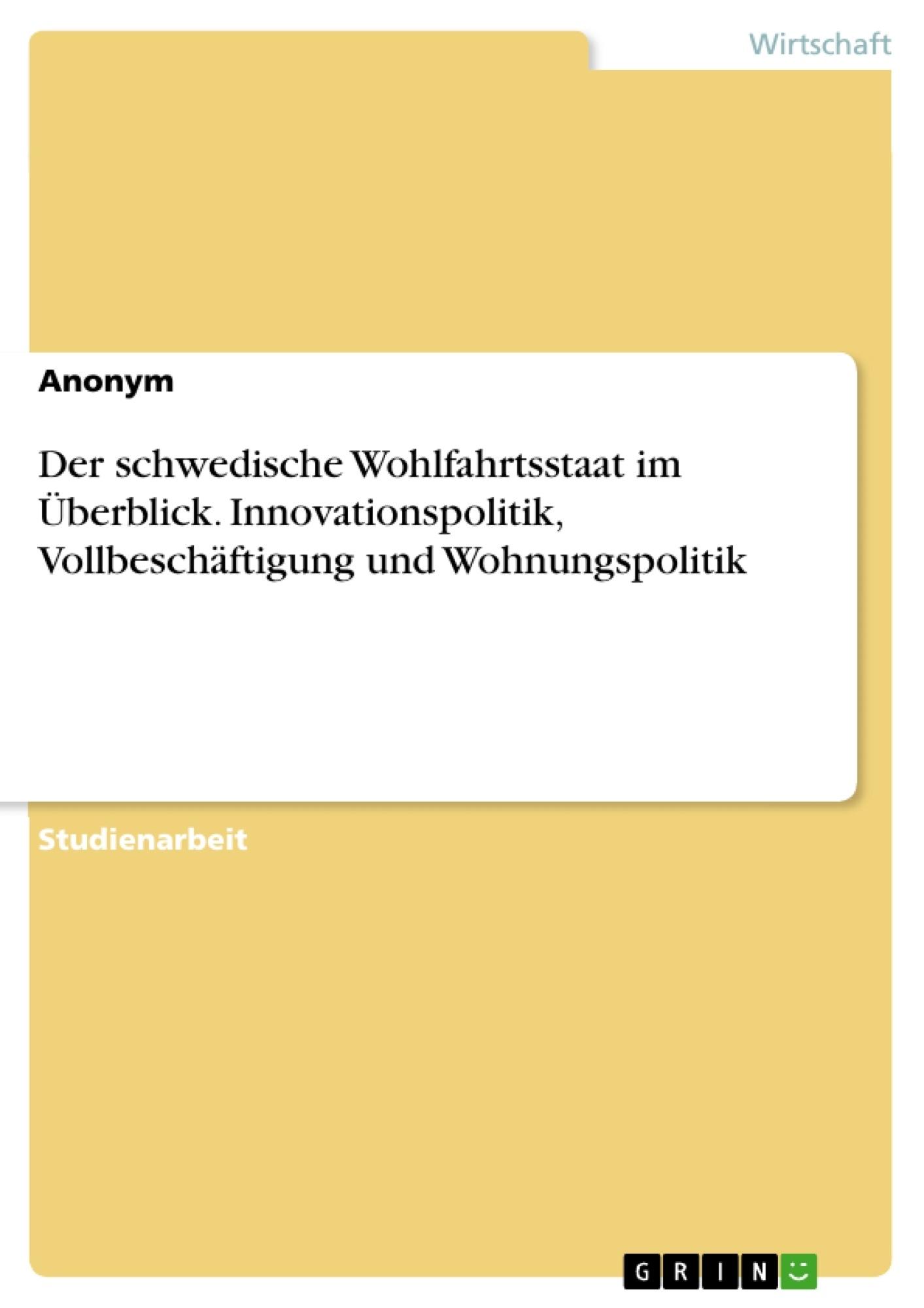 Titel: Der schwedische Wohlfahrtsstaat im Überblick. Innovationspolitik, Vollbeschäftigung und Wohnungspolitik