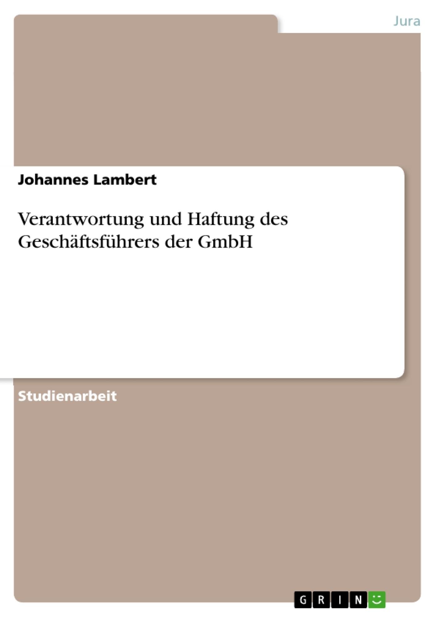 Titel: Verantwortung und Haftung des Geschäftsführers der GmbH