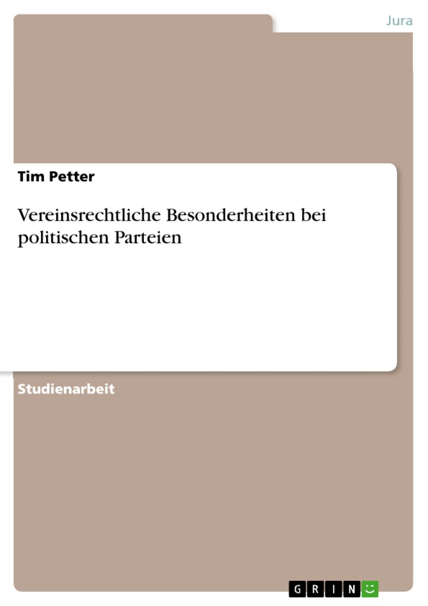 Titel: Vereinsrechtliche Besonderheiten bei politischen Parteien
