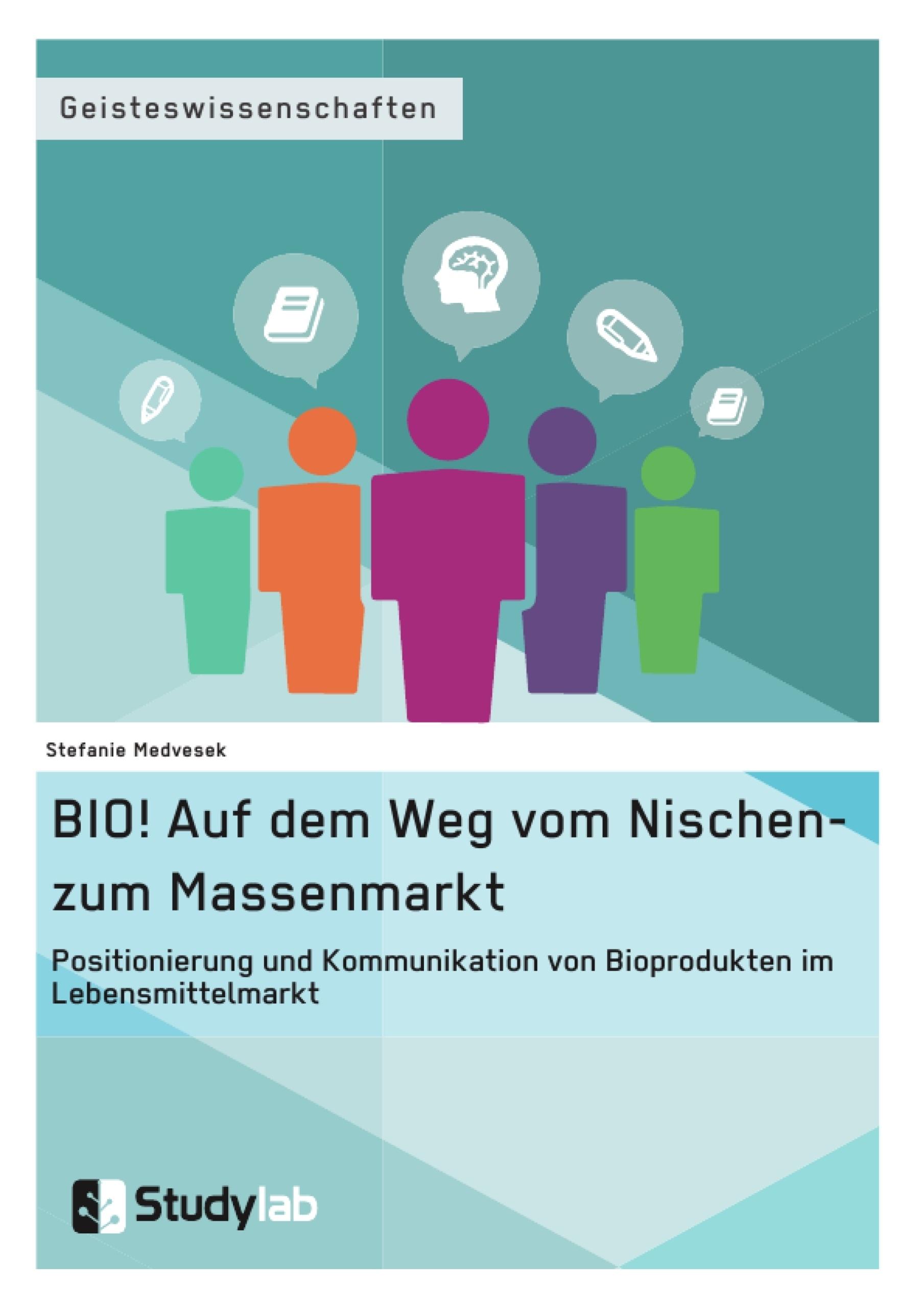 Titel: BIO! Auf dem Weg vom Nischen- zum Massenmarkt