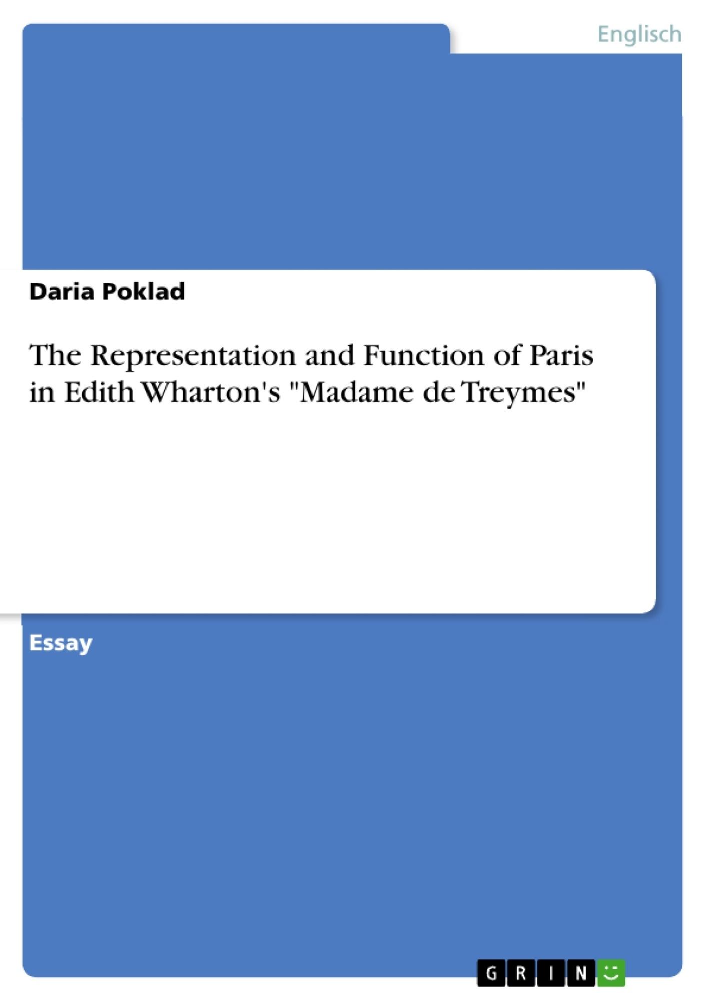 "Titel: The Representation and Function of Paris in Edith Wharton's ""Madame de Treymes"""